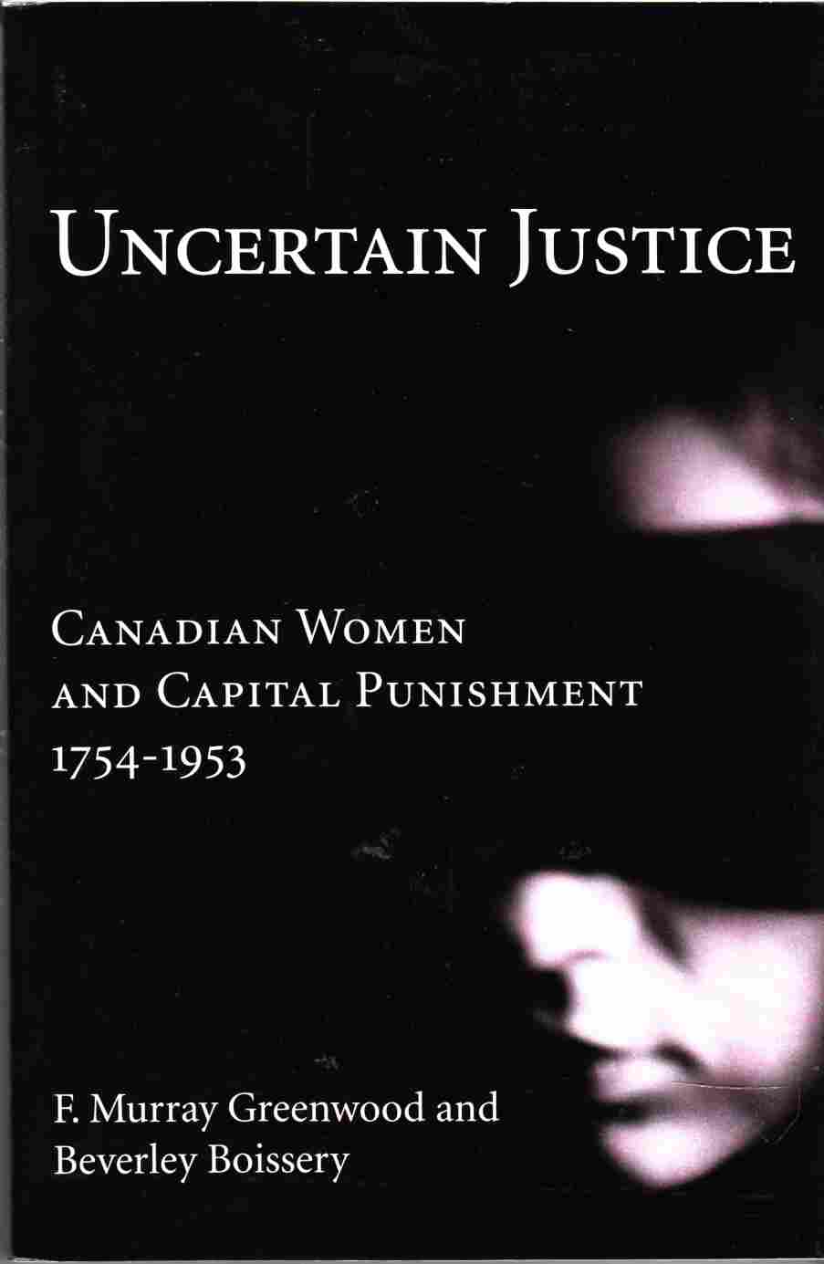 Image for Uncertain Justice Canadian Women and Capital Punishment 1754-1953