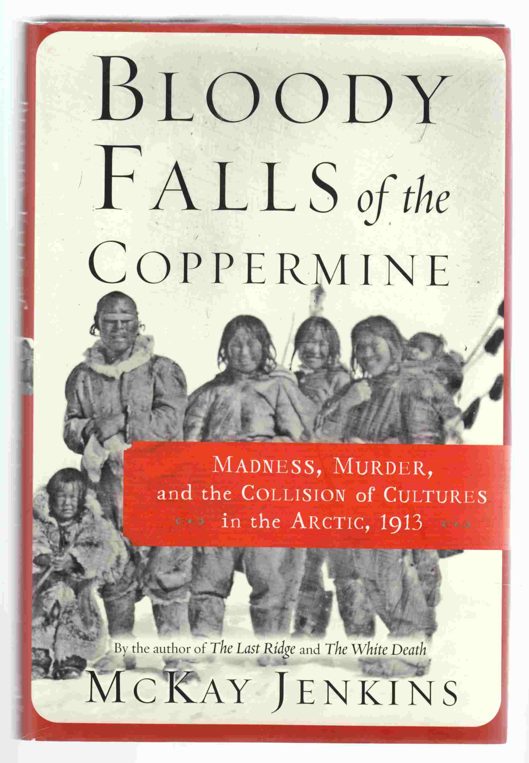 Image for Bloody Falls of the Coppermine Madness, Murder, and the Collision of Cultures in the Arctic, 1913