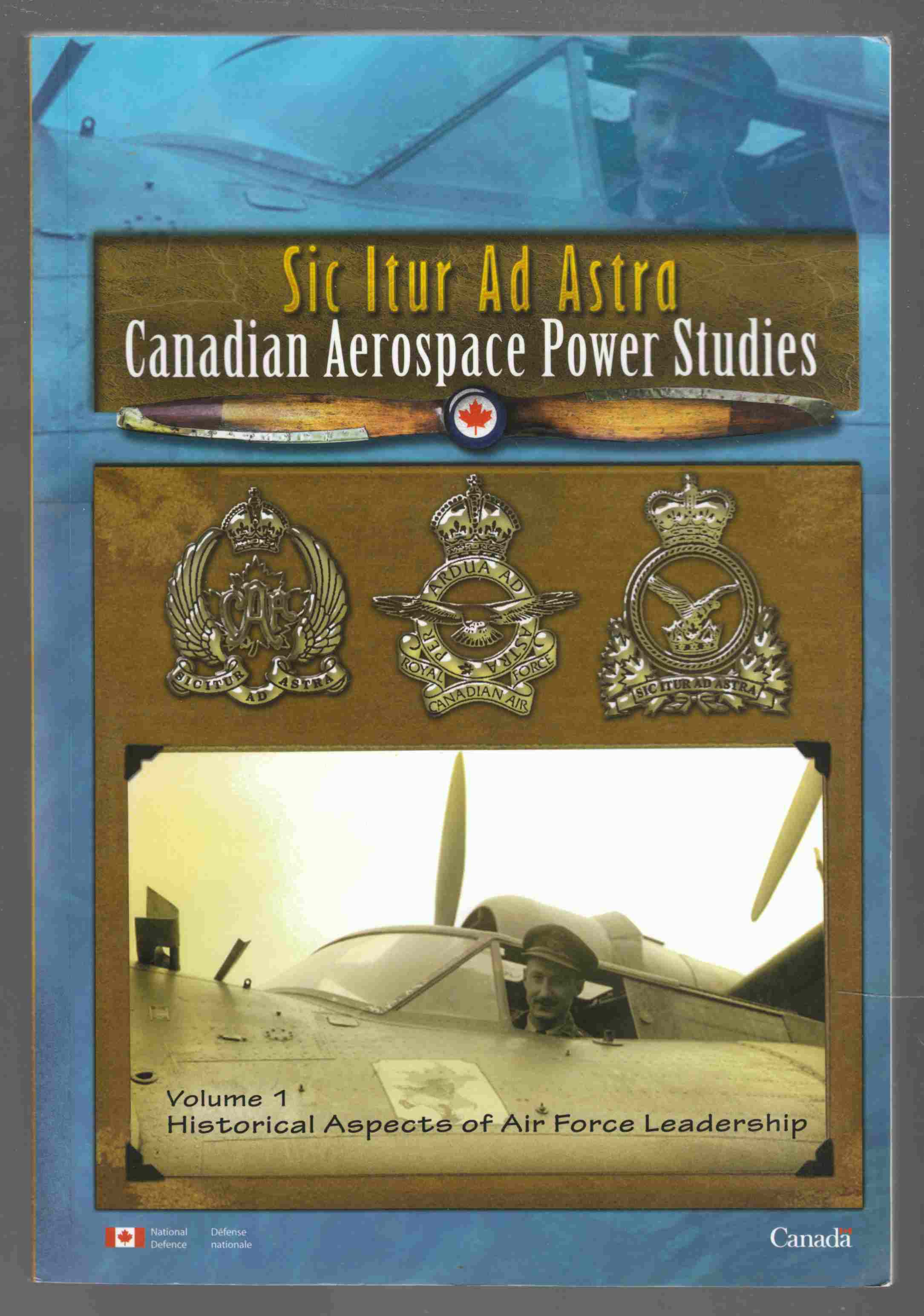 Image for Sic Itur Ad Astra: Canadian Aerospace Power Studies / Etudes Sur La Puissance Aerospatiale Canadienne Volume 1: Historical Aspects of Air Force Leadership / Aspects Historiques Du Leadership Dans La Force Arienne