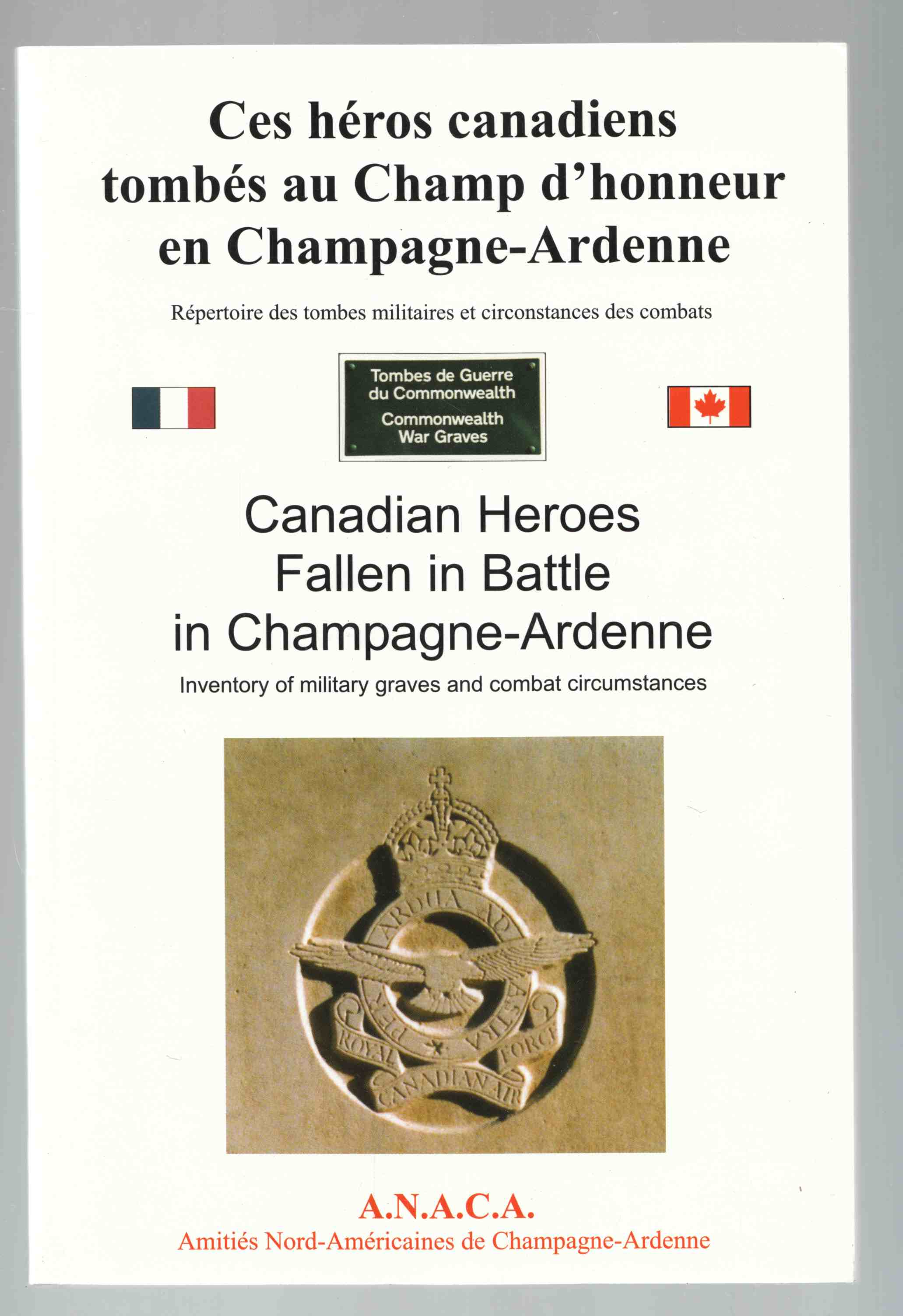 Image for Canadian Heroes Fallen in Battle in Champagne-Ardenne / Ces Heros Canadiens Tombes Au Champ D'Honneur En Champagne-Ardenne Inventory of Military Graves and Combat Circumstances / Repertoire Des Tombes Militaires Et Circonstances Des Combats