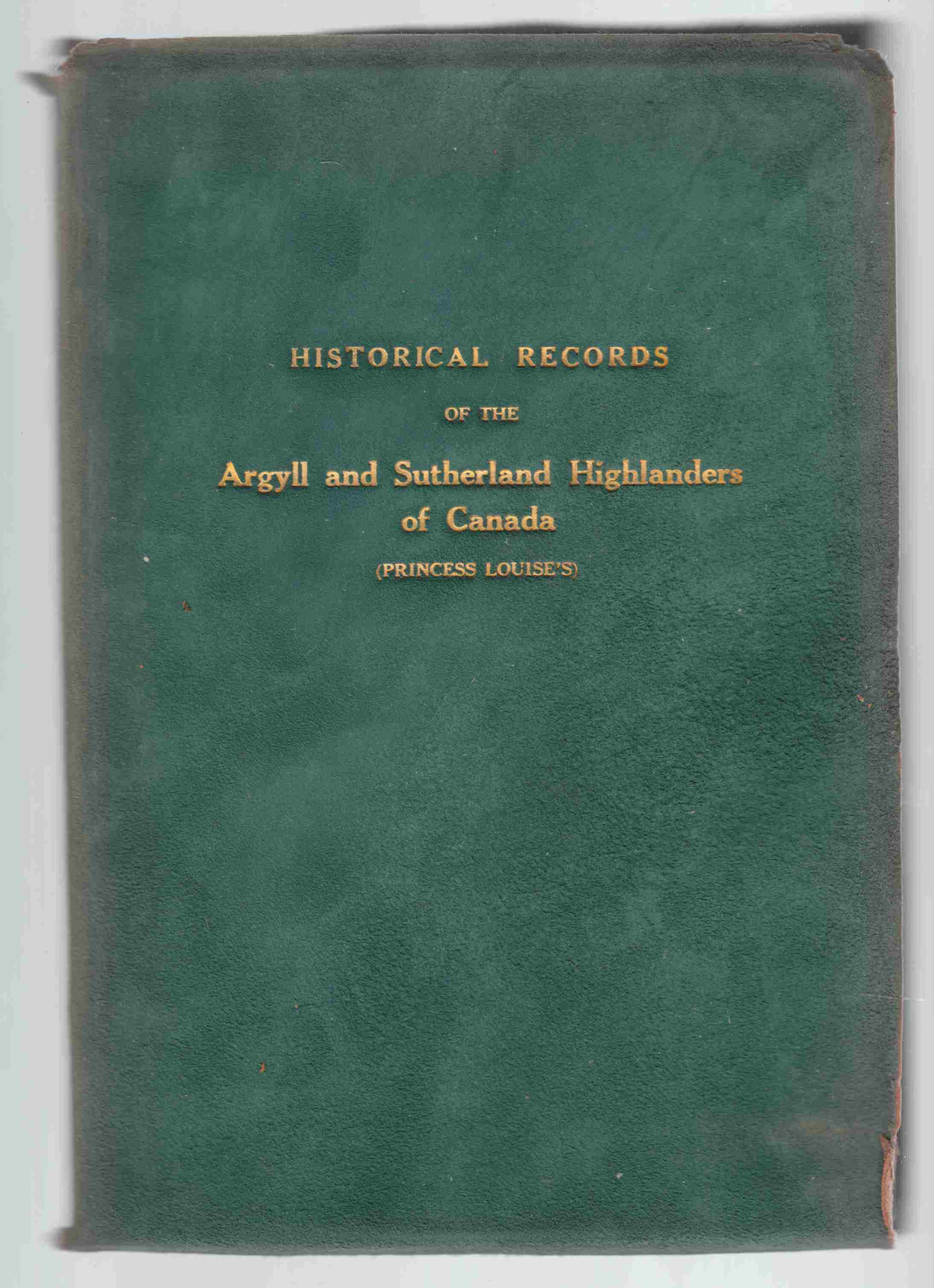 Image for Historical Records of the Argyll and Sutherland Highlanders of Canada (Princess Louise's) Formerly 91st Regiment Canadian Highlanders Canadian Militia 1903-1928
