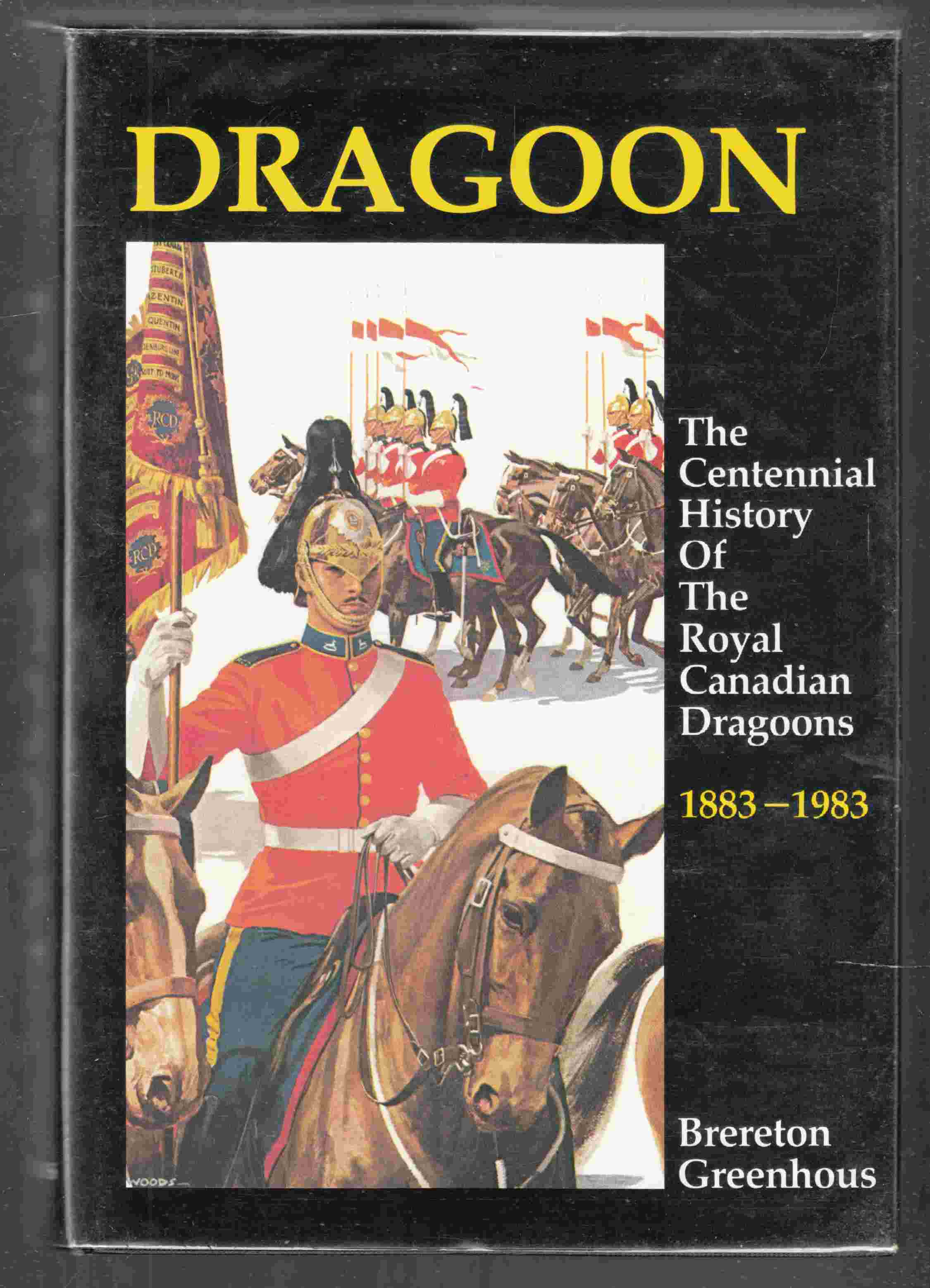 Image for Dragoon:  The Centennial History of the Royal Canadian Dragoons, 1882-1983