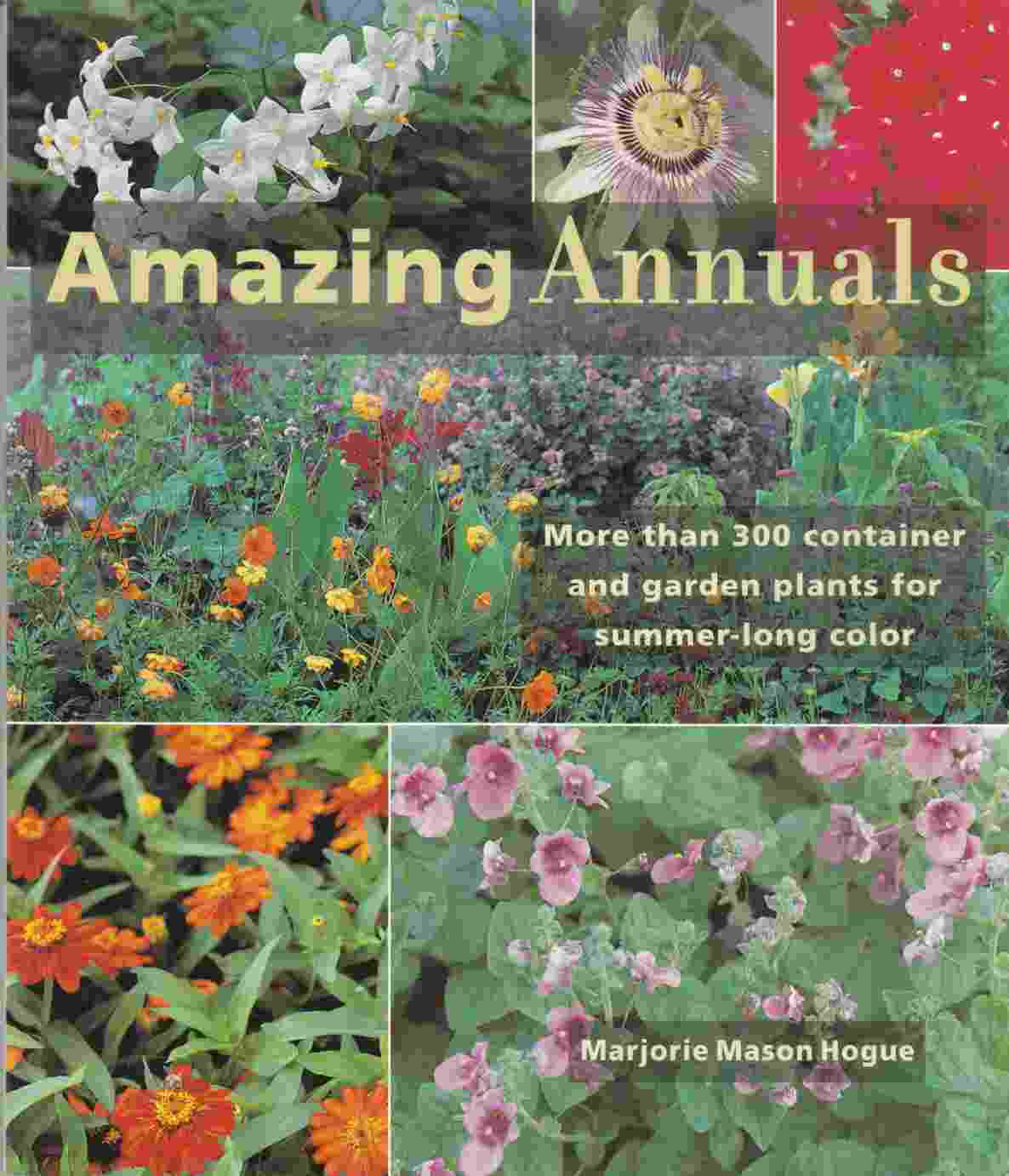 Image for Amazing Annuals: More Than 300 Container and Garden Plants for Summer-Long Color