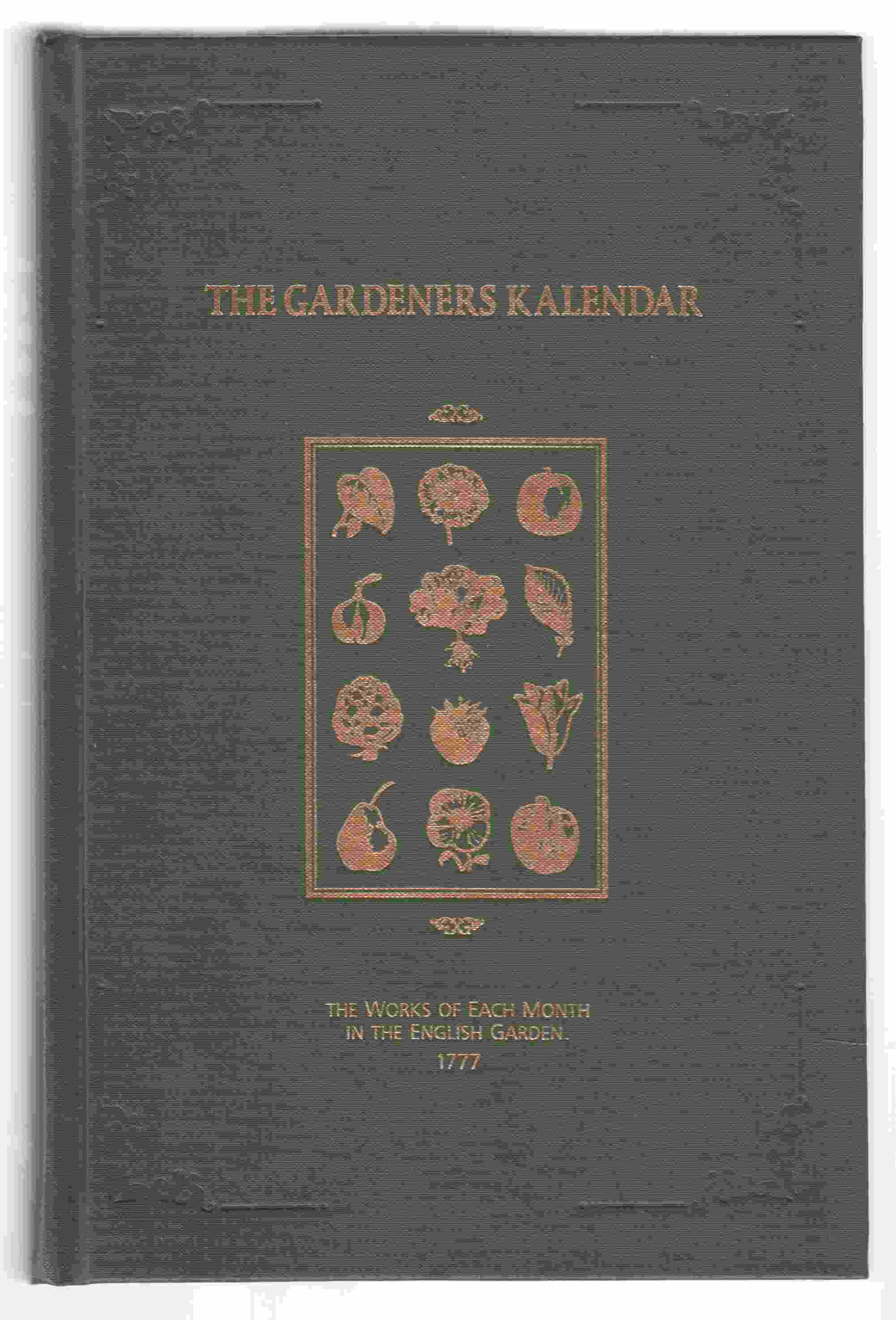Image for The Gardeners Kalendar The Works of Each Month in the English Garden 1777
