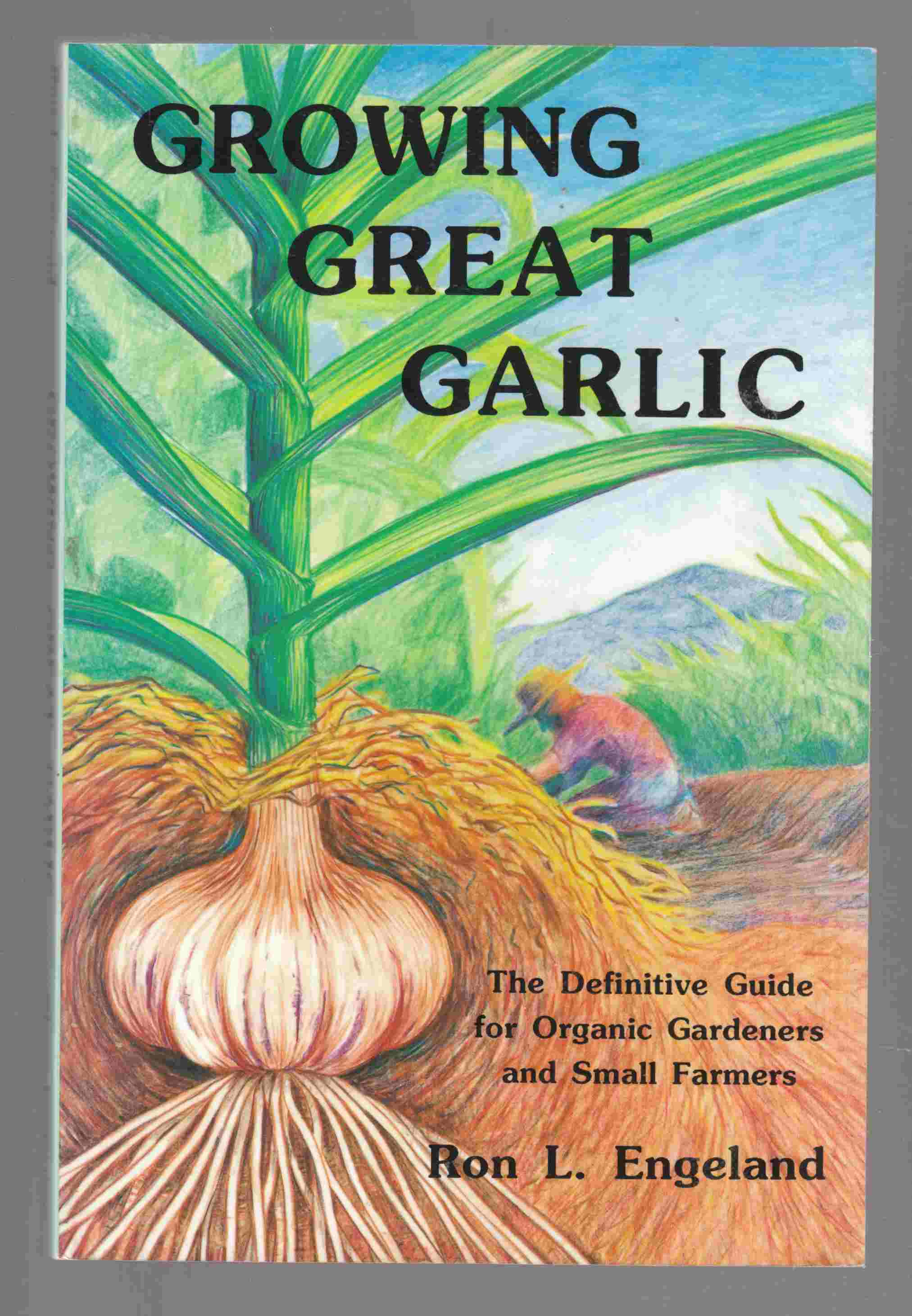 Image for Growing Great Garlic The Definitive Guide for Organic Gardeners and Small Farmers