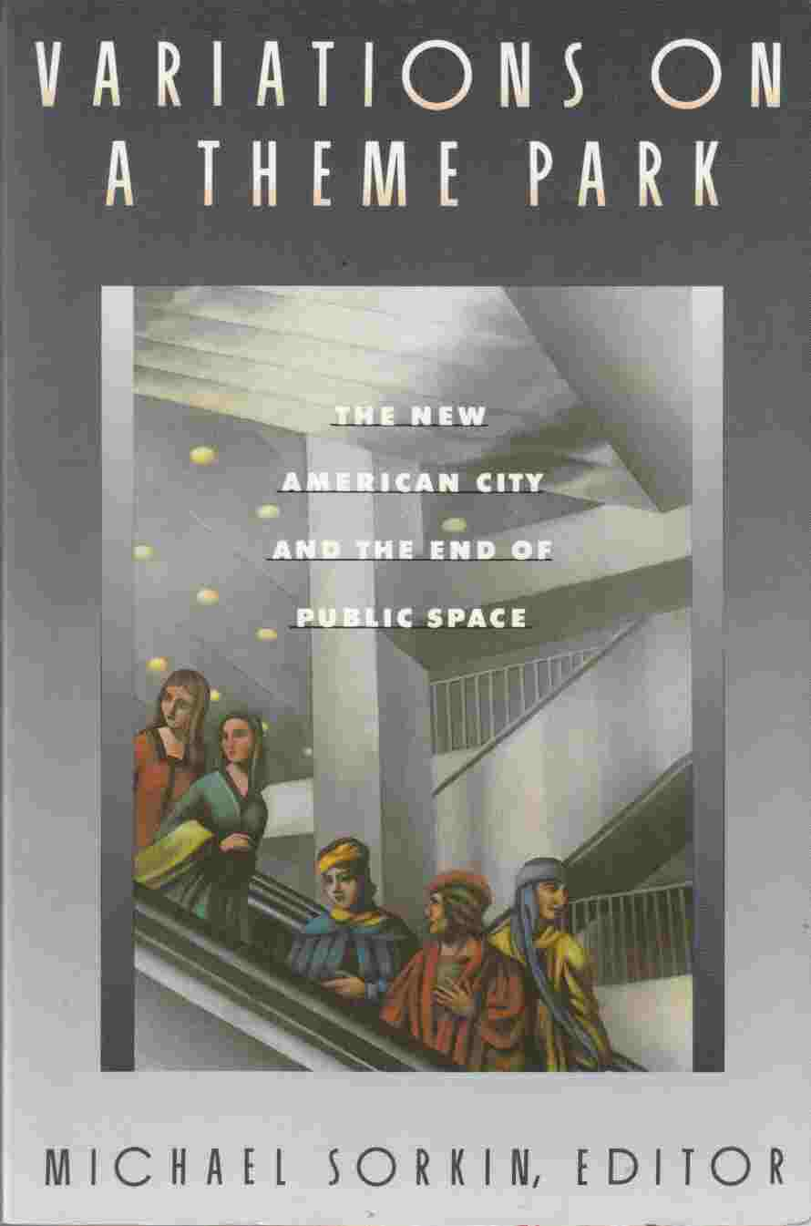 Image for Variations on a Theme Park:  The New American City and the End of Public Space