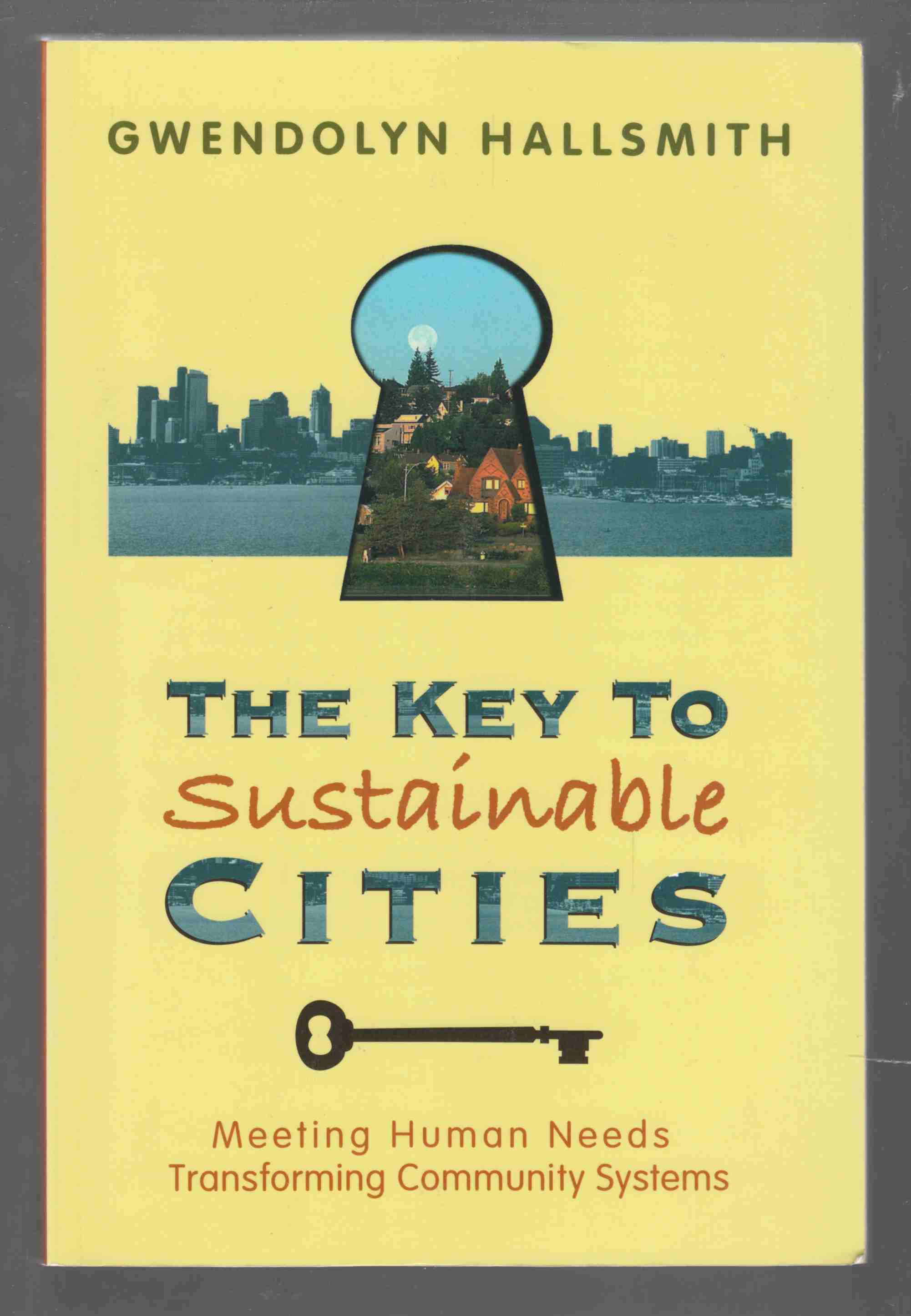 Image for The Key to Sustainable Cities Meeting Human Needs, Transforming Community Systems