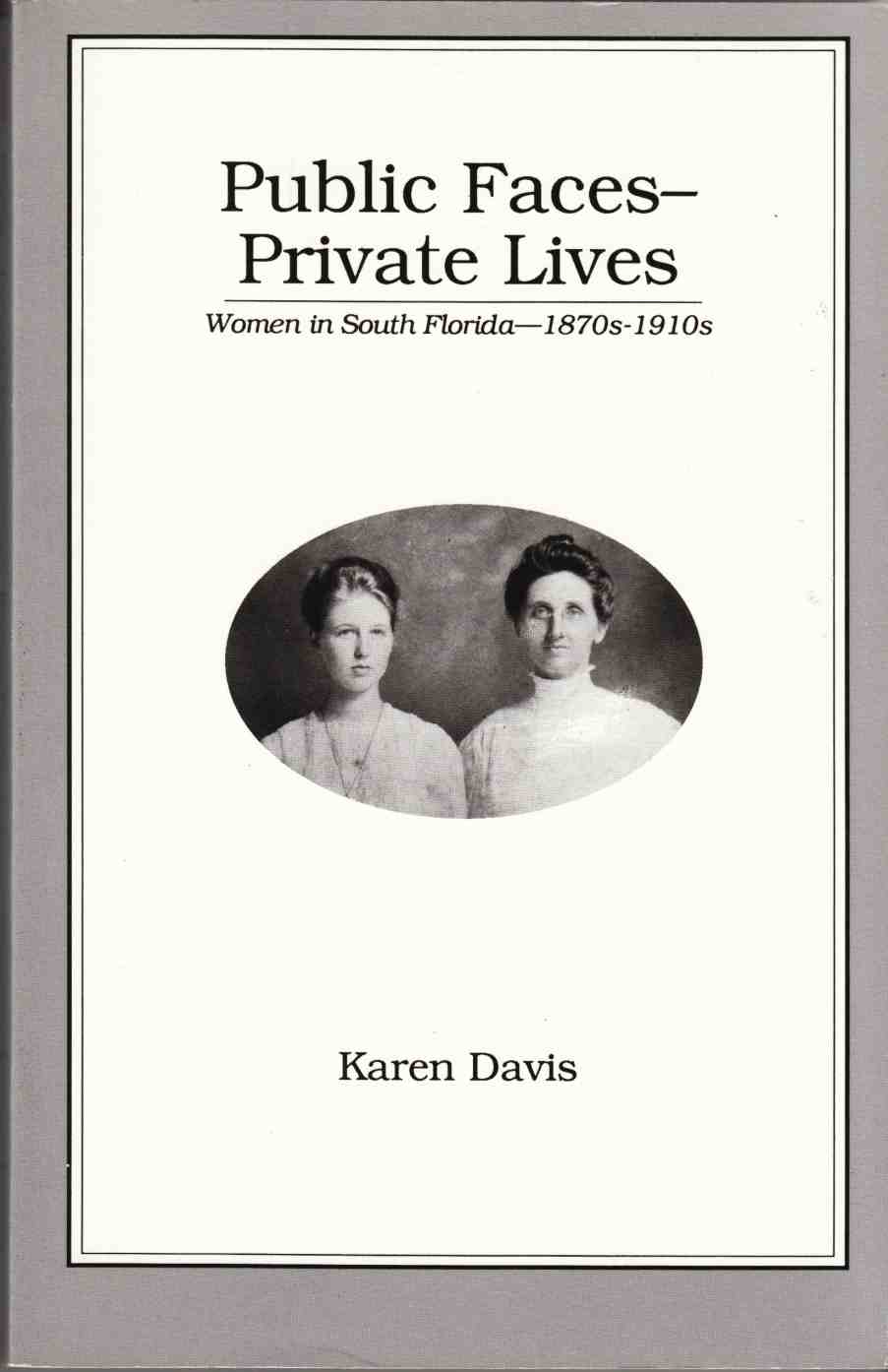 Image for Public Faces - Private Lives: Women in South Florida - 1870's - 1910's