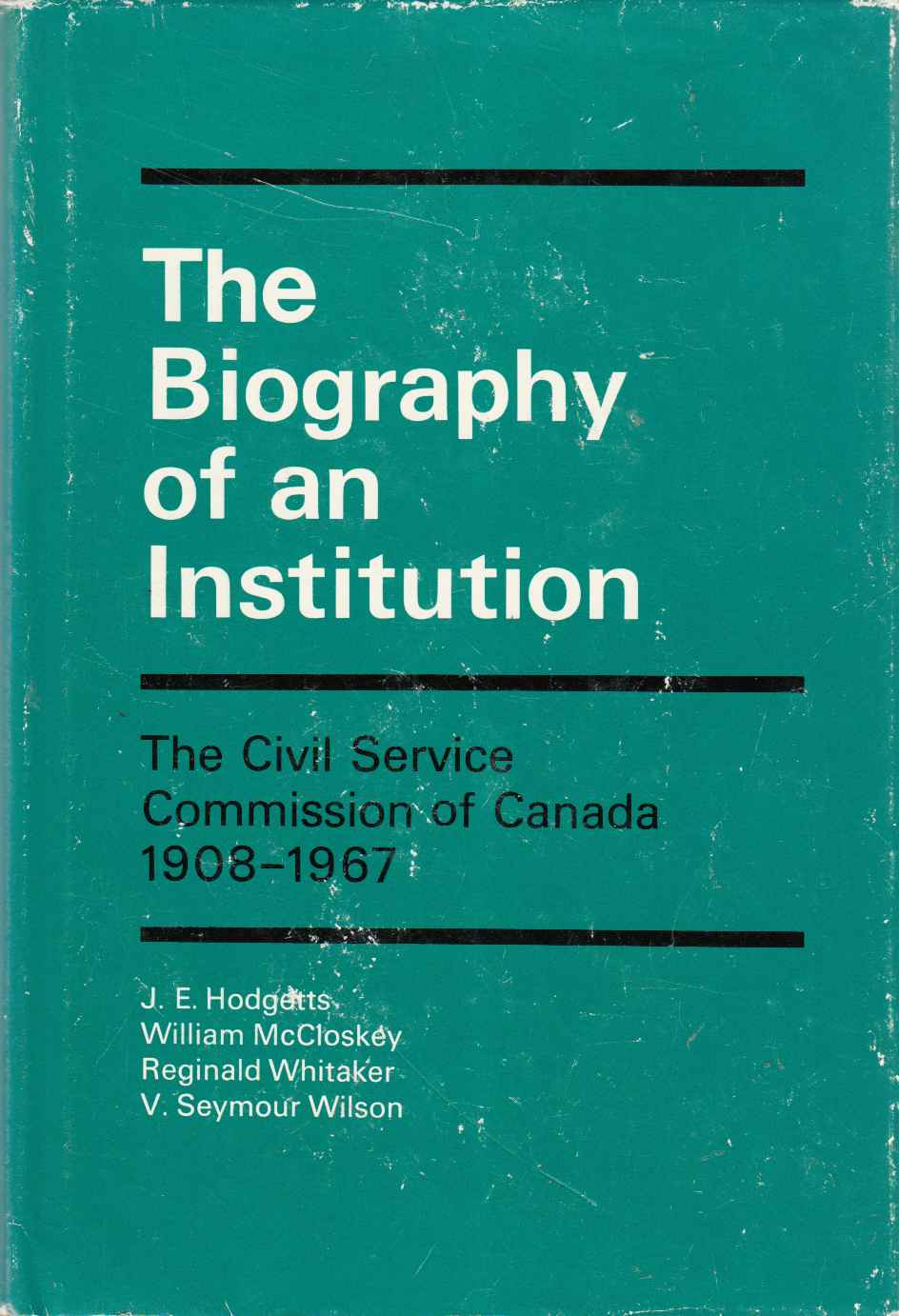 Image for The Biography of an Institution : the Civil Service Commission of Canada, 1908-1967