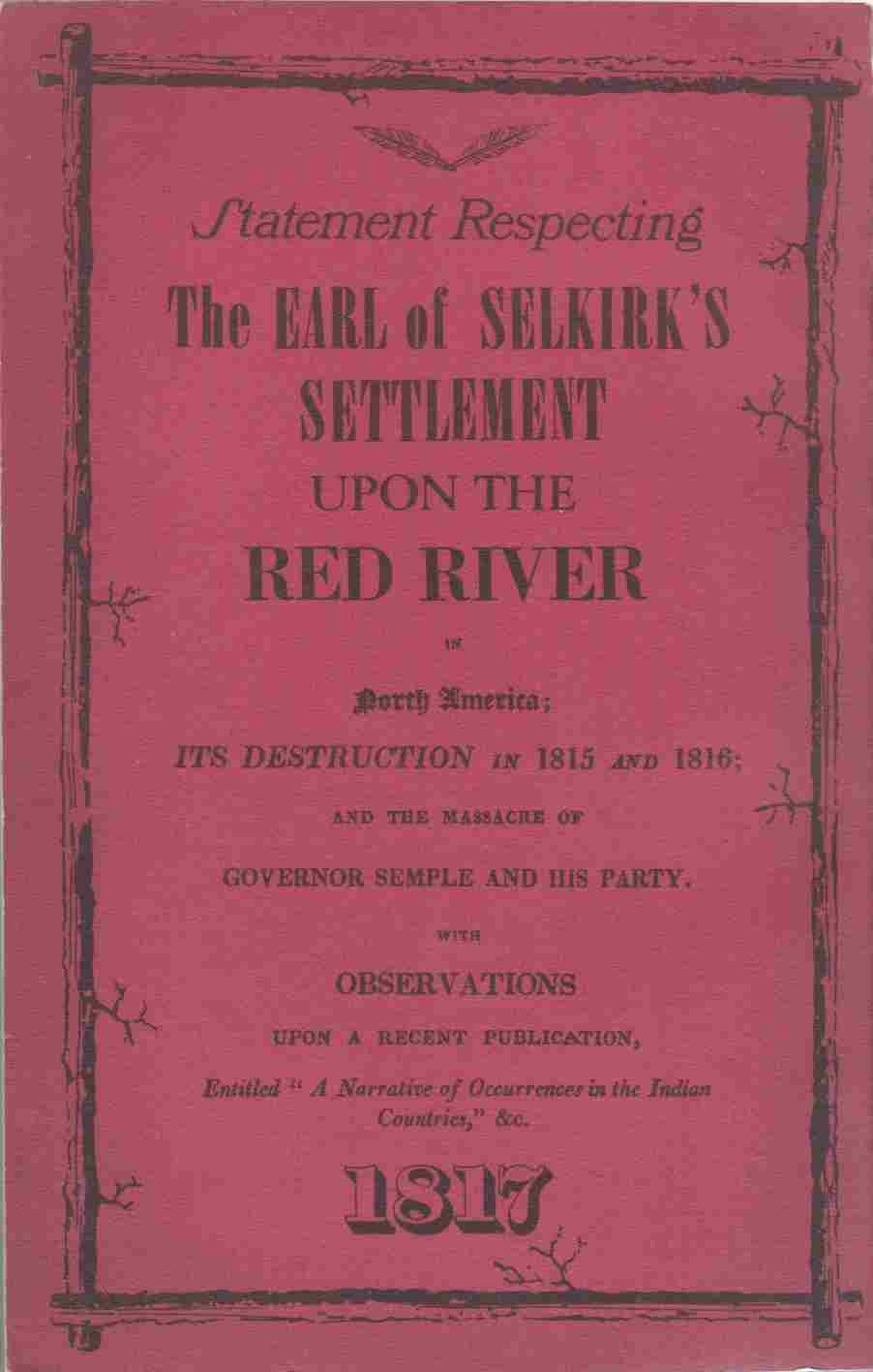 Image for Statement Respecting the Earl of Selkirk's Settlement Upon the Red River in North America  Its Destruction in 1815 and 1816; and the Massacre of Governor Semple and His Party