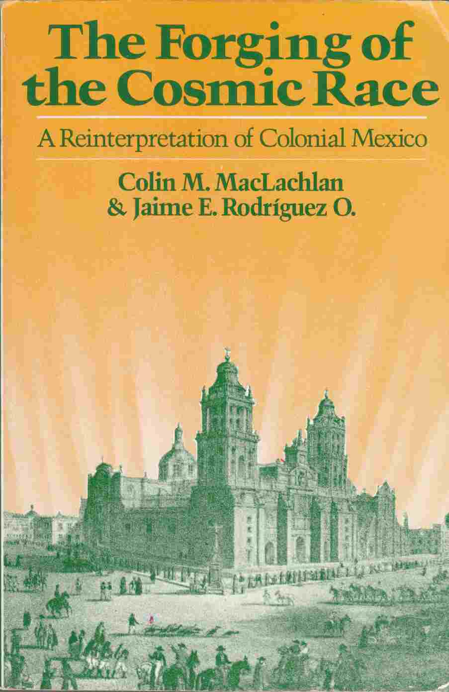 Image for The Forging of the Cosmic Race: A Reinterpretation of Colonial Mexico