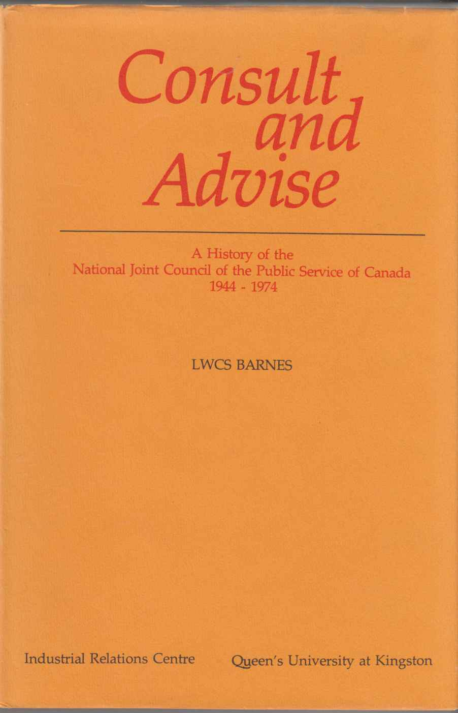 Image for Consult and Advise: A History of the National Joint Council of the Public Service of Canada, 1944-1974