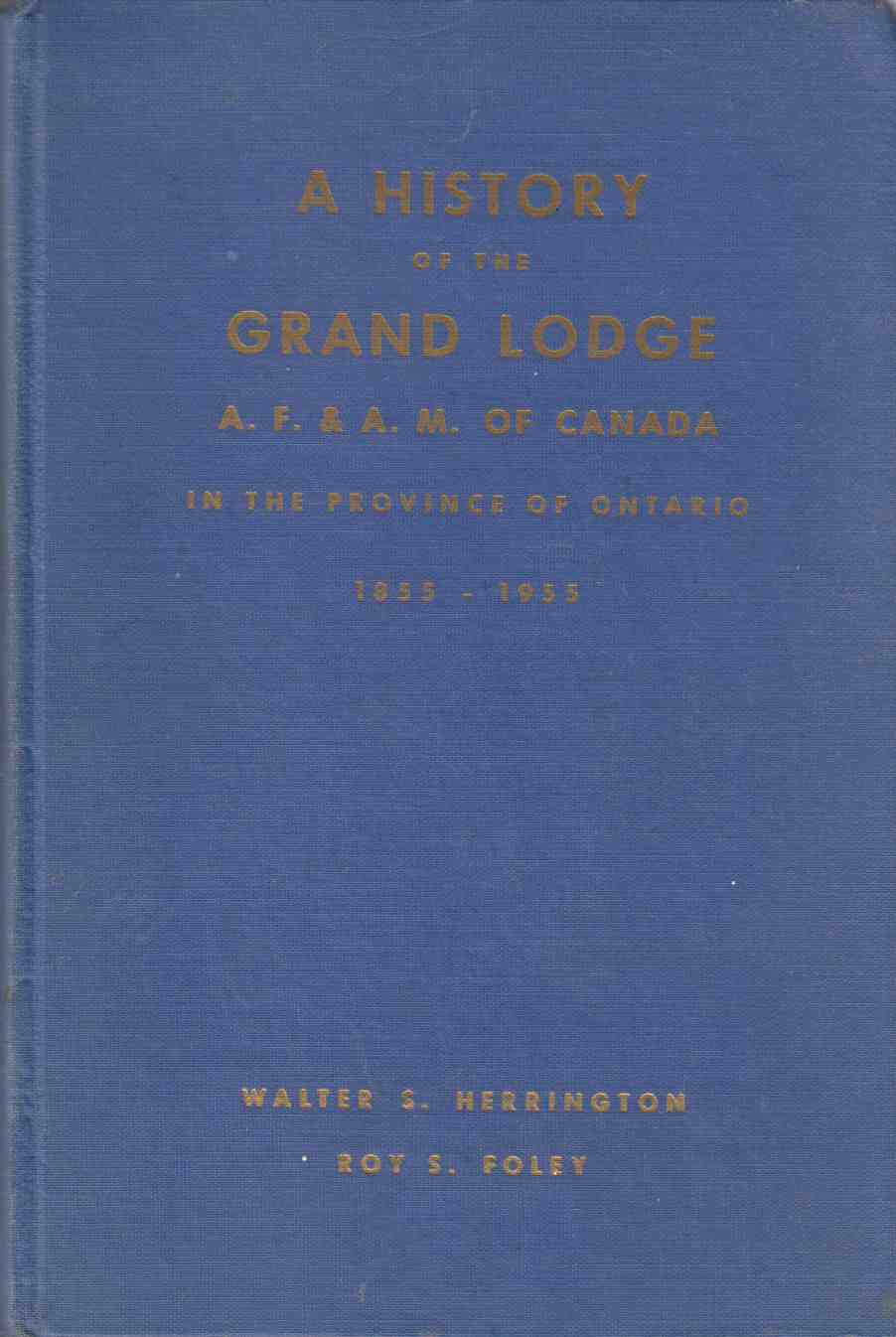 Image for A History of the Grand Lodge A.F. & A.M. Of Canada in the Province of Ontario 1855 - 1955