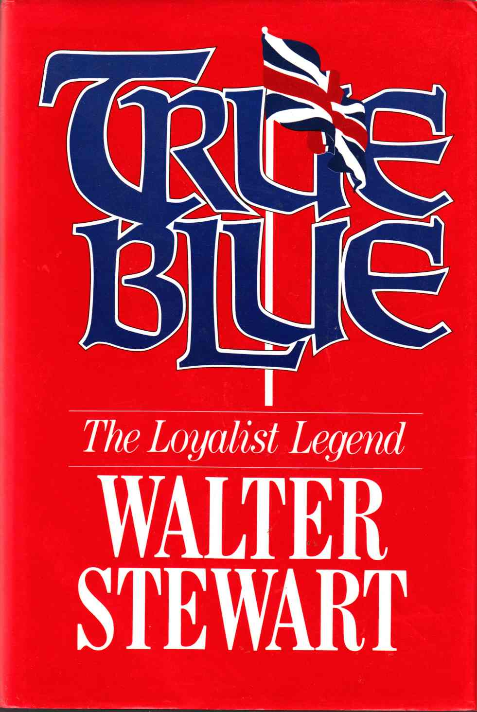 Image for True Blue: The Loyalist Legend