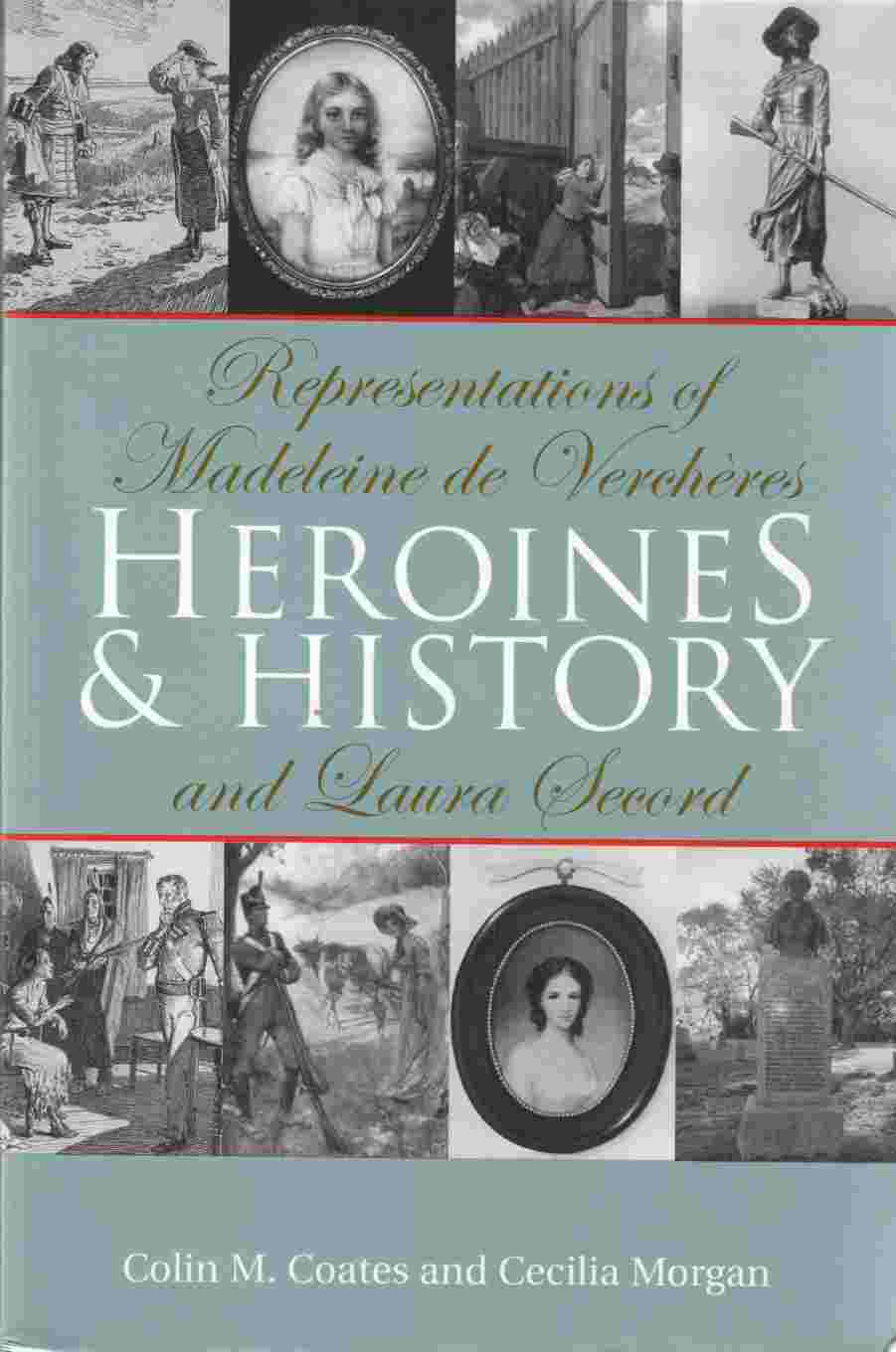Image for Heroines and History: Representations of Madeleine De Vercheres and Laura Secord