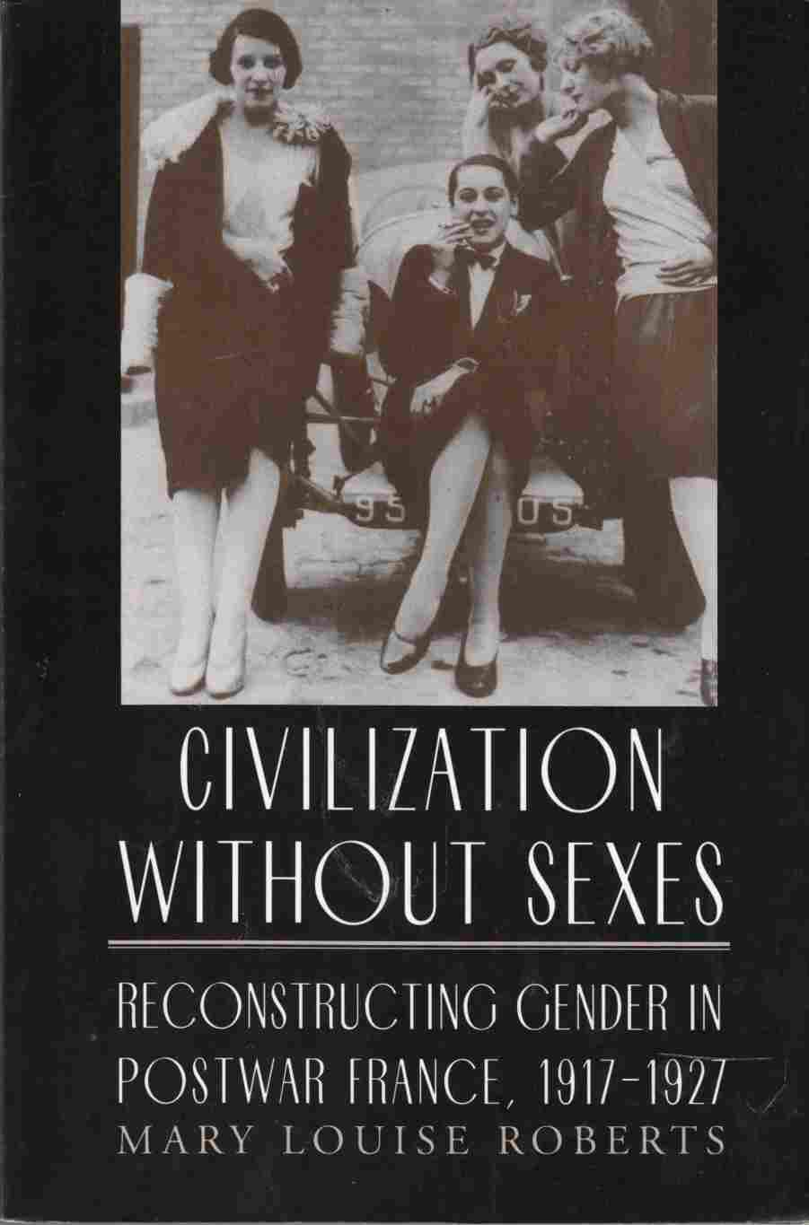 Image for Civilization Without Sexes: Reconstructing Gender in Postwar France, 1917-1927