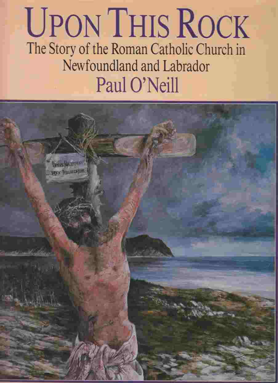 Image for Upon This Rock The Story of the Roman Catholic Church in Newfoundland and Labrador
