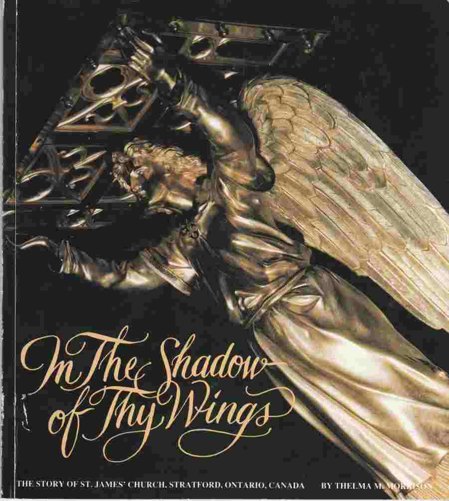 Image for In the Shadow of Thy Wings The Story of St. James' Church, Stratford, Ontario, Canada