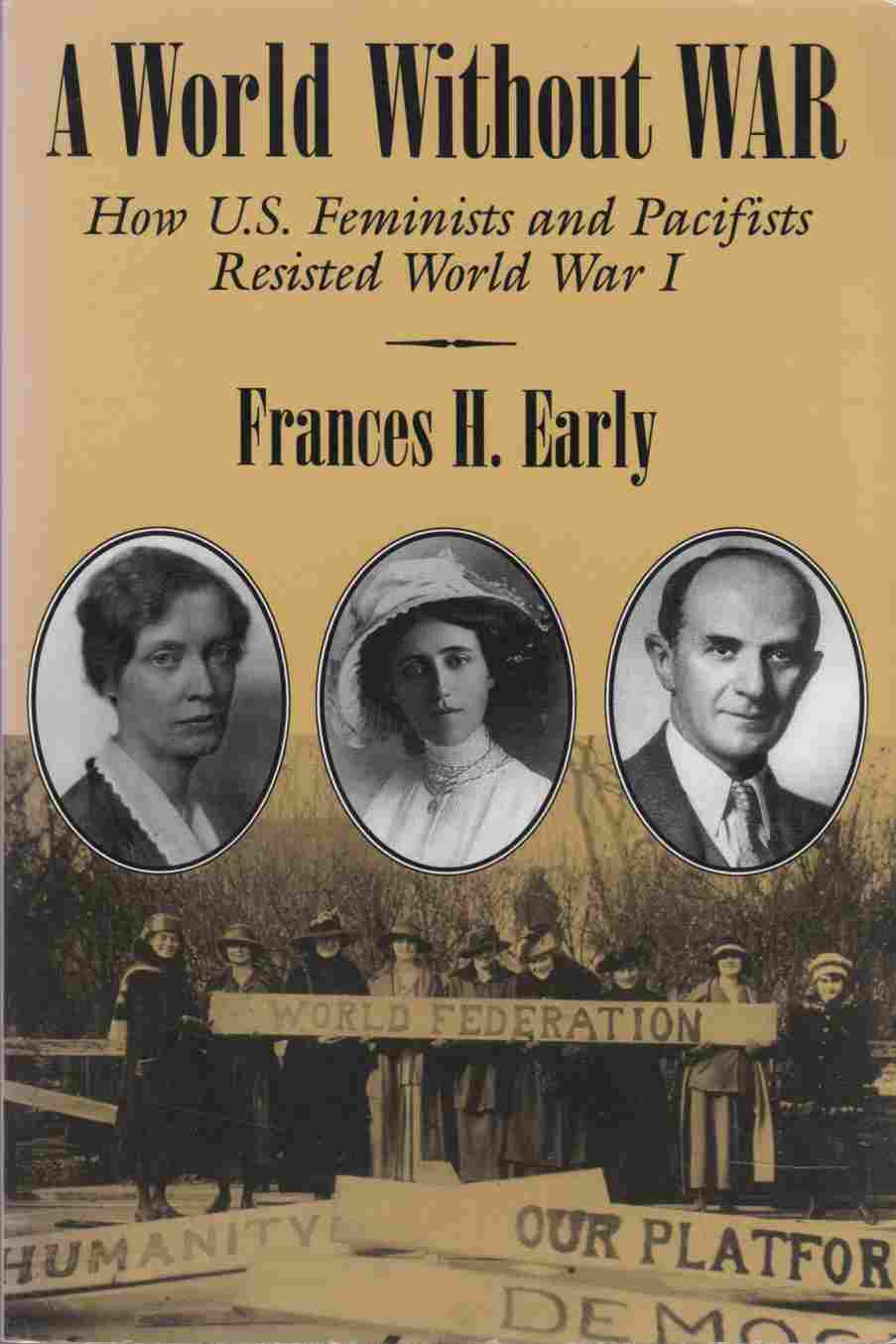Image for A World Without War How U. S. Feminists and Pacifists Resisted World War I