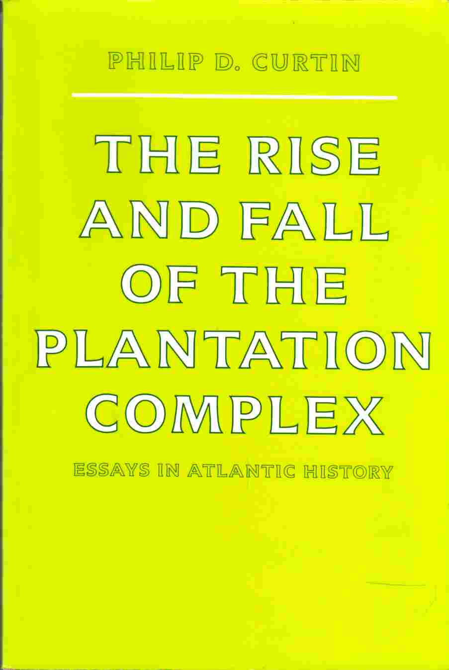 Image for The Rise and Fall of the Plantation Complex Essays in Atlantic History