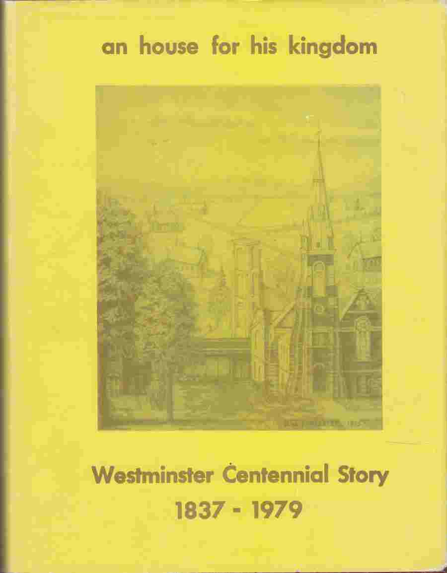 Image for An House for His Kingdom Westminster Centennial Story 1837-1979