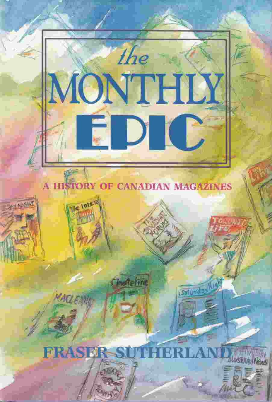 Image for The Monthly Epic A History of Canadian Magazines 1789 - 1989