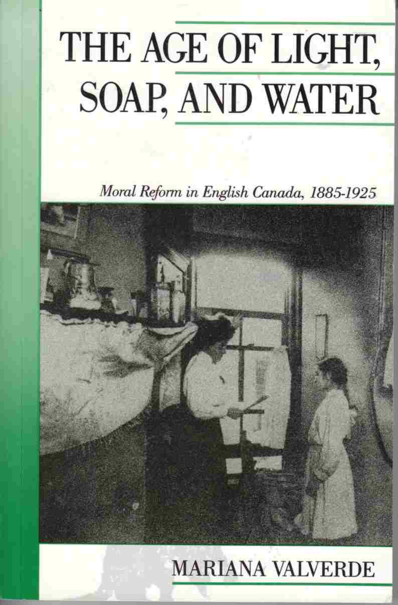 Image for Age of Light, Soap, and Water: Moral Reform in English Canada, 185-1925