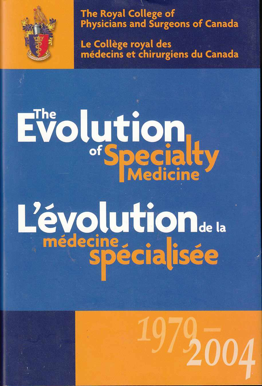 Image for The Royal College of Physicians and Surgeons of Canada: the Evolution of Specialty Medicine, 1979-2004 Le College Royal Des Medecins Et Chirugiens Du Canada: L'Evolution De La Medicine Specialisee, 1979-2004