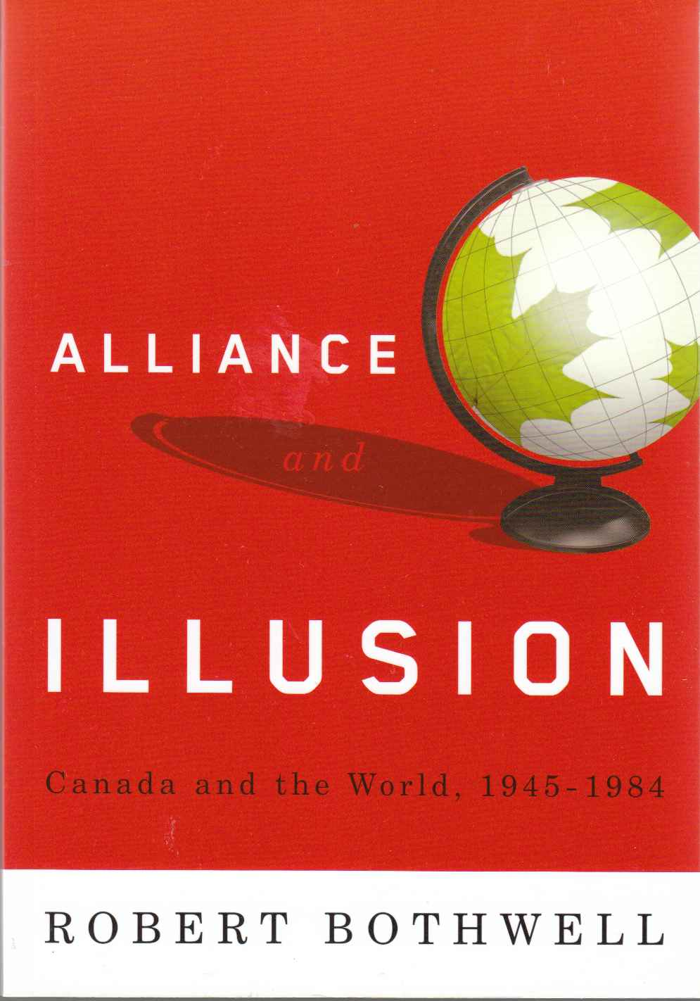 Image for Alliance and Illusion Canada and the World, 1945-1984