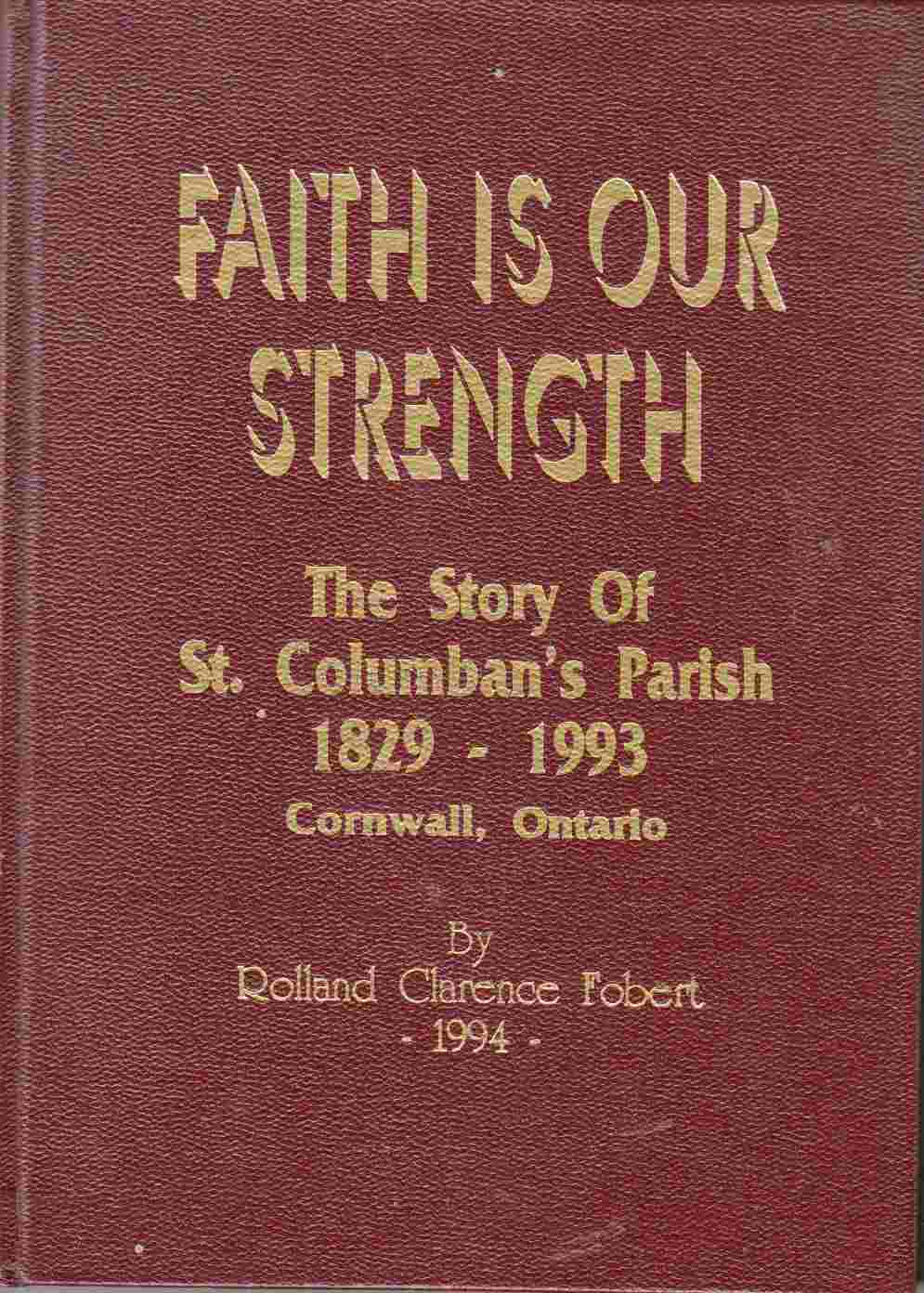 Image for Faith is Our Strength The Story of St. Columban's Parish 1829 - 1993 Cornwall, Ontario