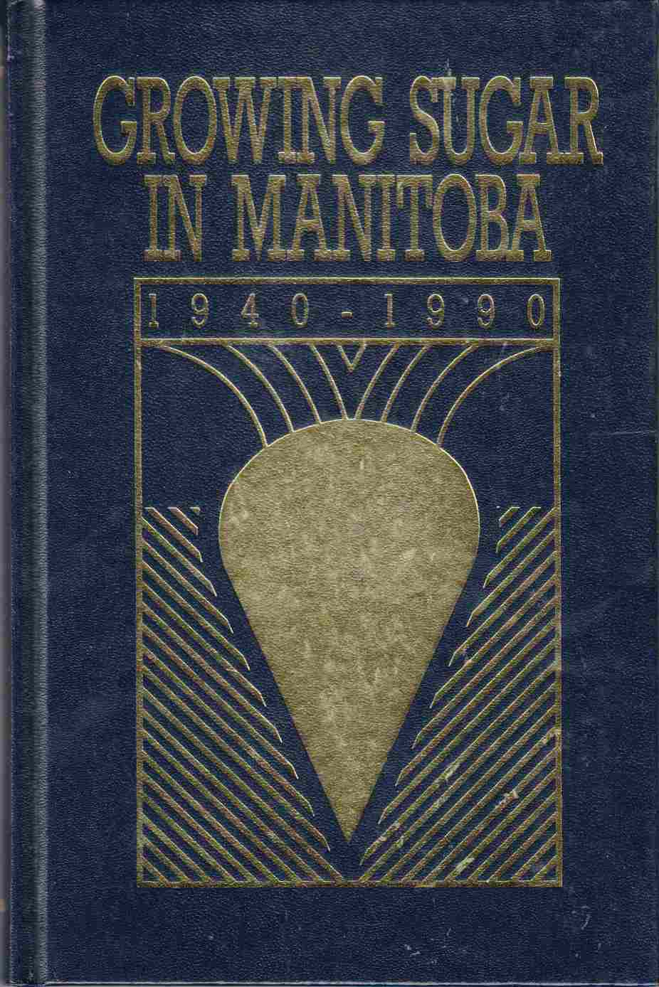 Image for Growing Sugar in Manitoba 1940 - 1990