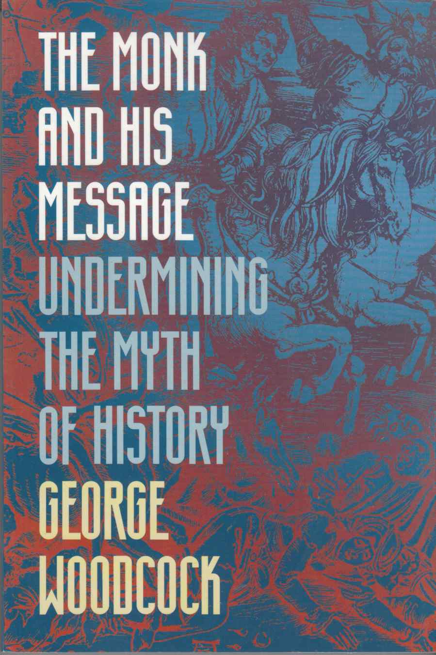 Image for The Monk and His Message Undermining the Myth of History