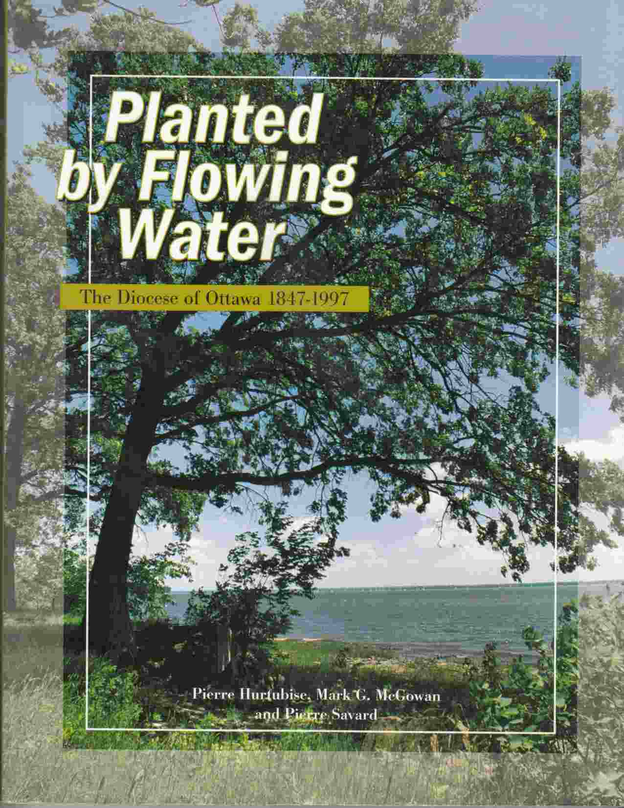 Image for Planted by Flowing Water The Diocese of Ottawa 1847 - 1997