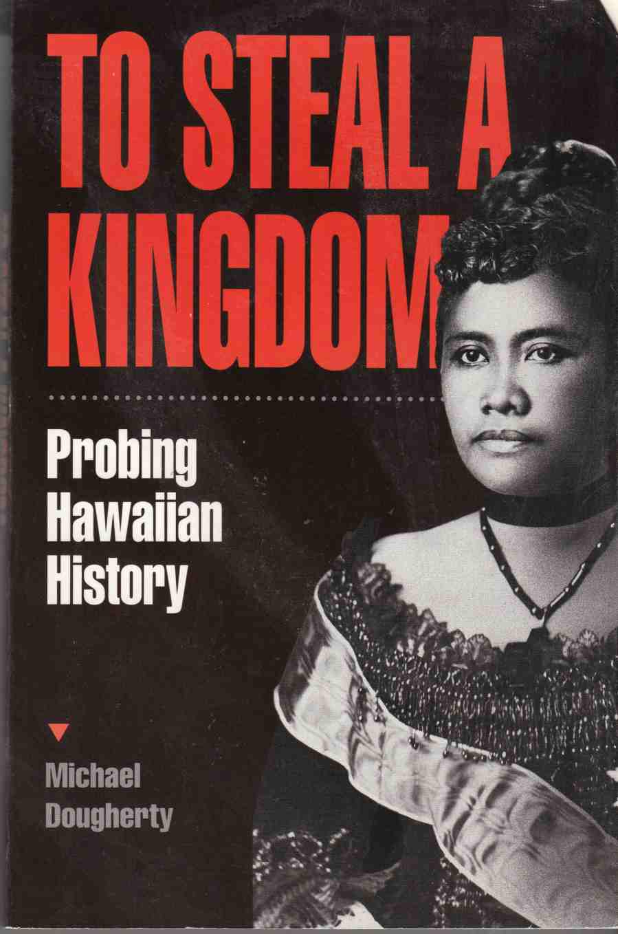 Image for To Steal a Kingdom Probing Hawaiin History