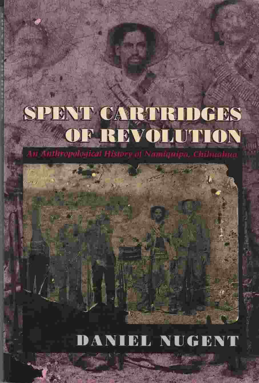 Image for Spent Cartridges of Revolution:  An Anthropological History of Namiquipa, Chihuahua