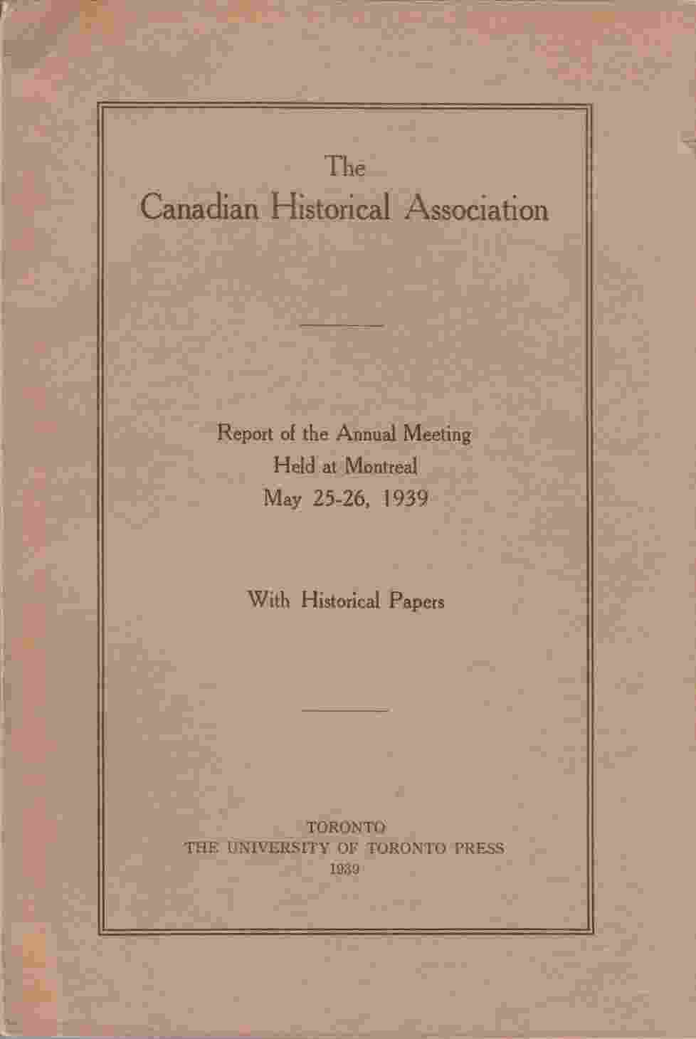 Image for Tha Canadian Historical Association: Report of the Annual Meeting Held At Montreal May 25-26, 1939 with Historical Papers