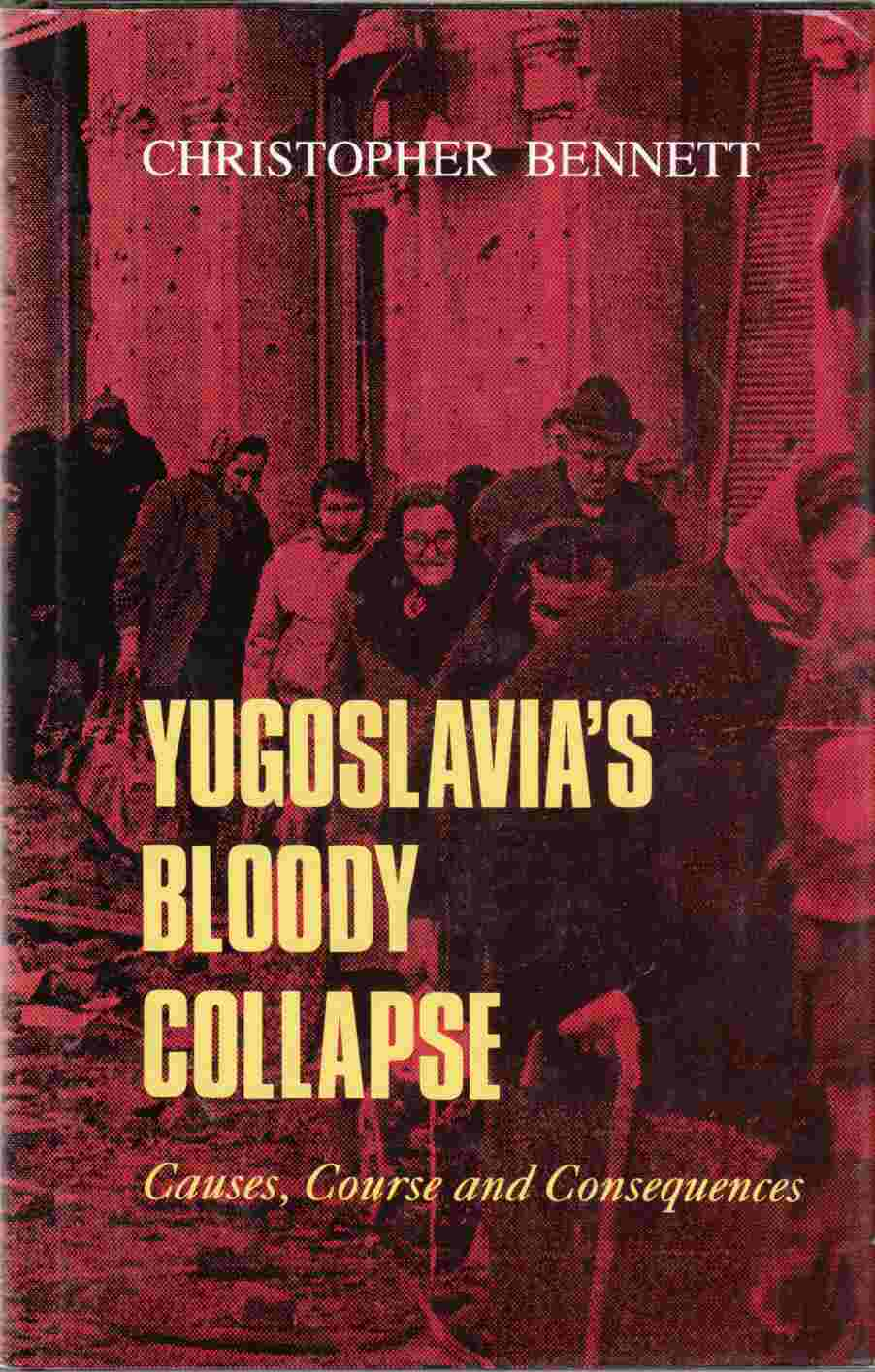 Image for Yugoslavia's Bloody Collapse:  Causes, Course and Consequences