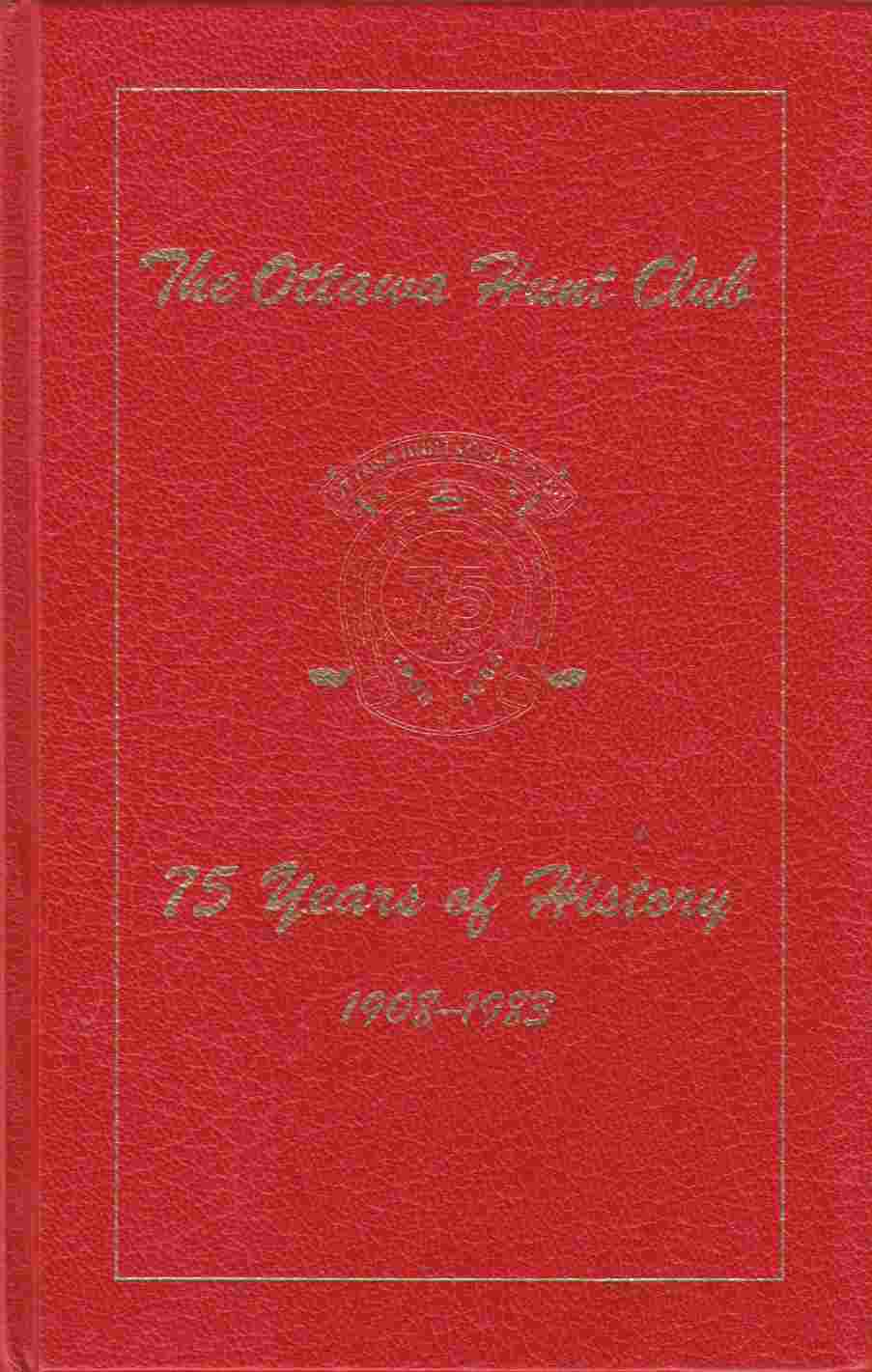 Image for The Ottawa Hunt Club 75 Years of History 1908 - 1983