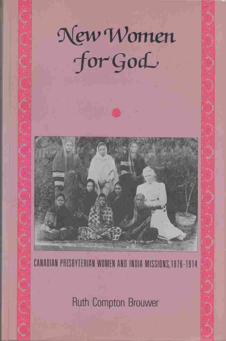 Image for New Women for God:  Canadian Presbyterian Women and India Missions, 1876-1914