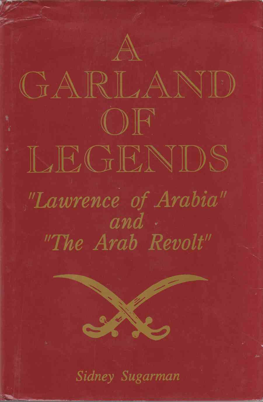 "Image for A Garland of Legends ""Lawrence of Arabia"" and ""The Arab Revolt"""