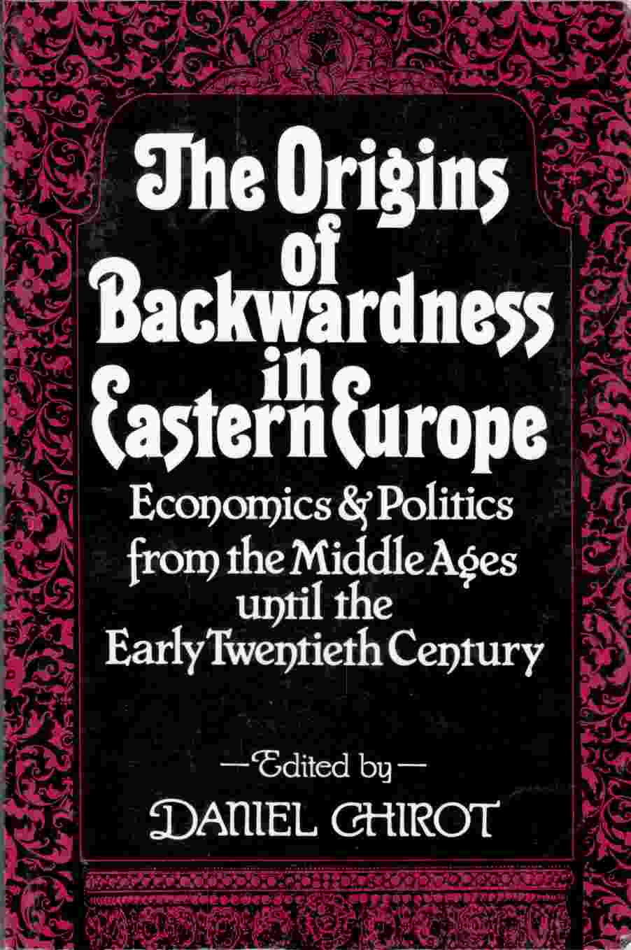 Image for The Origins of Backwardness in Eastern Europe Economics and Politics from the Middle Ages Until the Early Twentieth Century