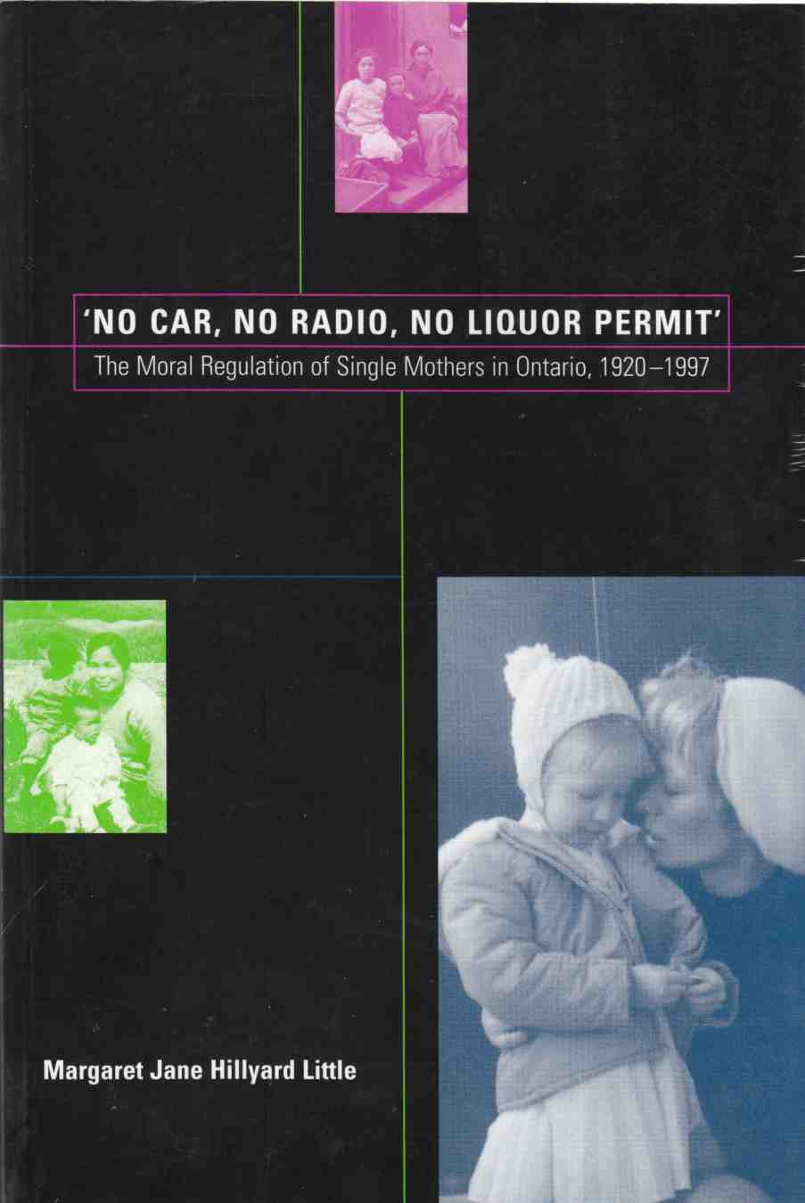Image for 'No Car, No Radio, No Liquor Permit' The Moral Regulation of Single Mothers in Ontario, 1920-1997