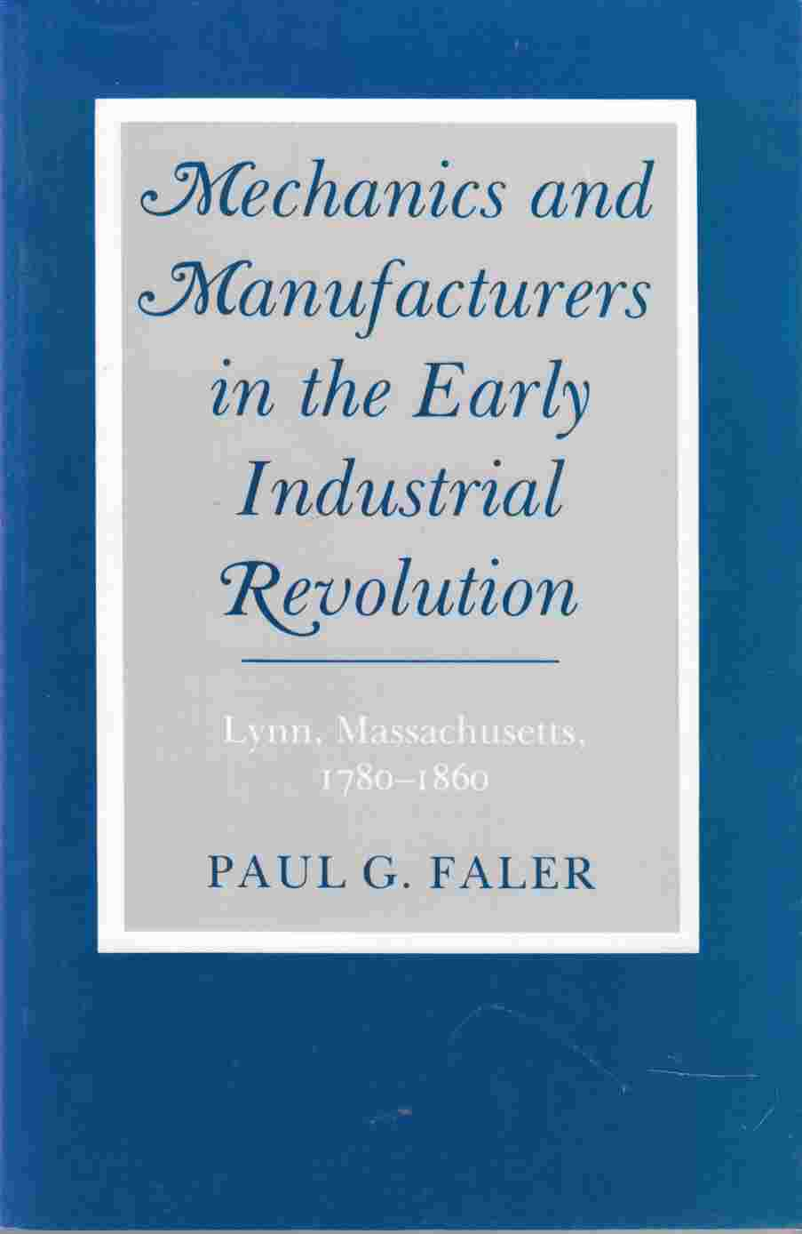 Image for Mechanics and Manufacturers in the Early Industrial Revolution Lynn, Massachusetts, 1780 - 1860