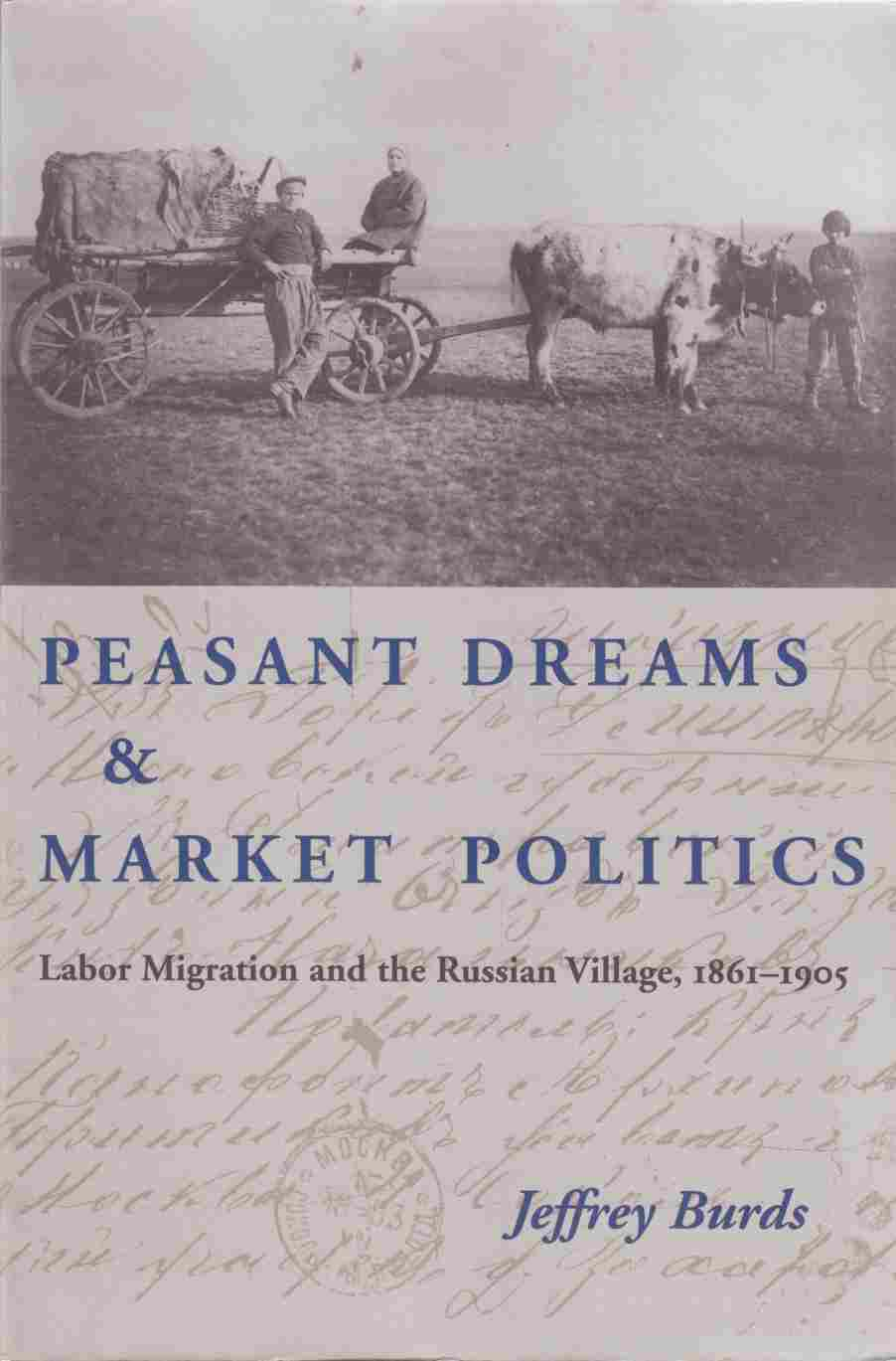 Image for Peasant Dreams & Market Politics Labor Migration and the Russian Village, 1861 - 1905