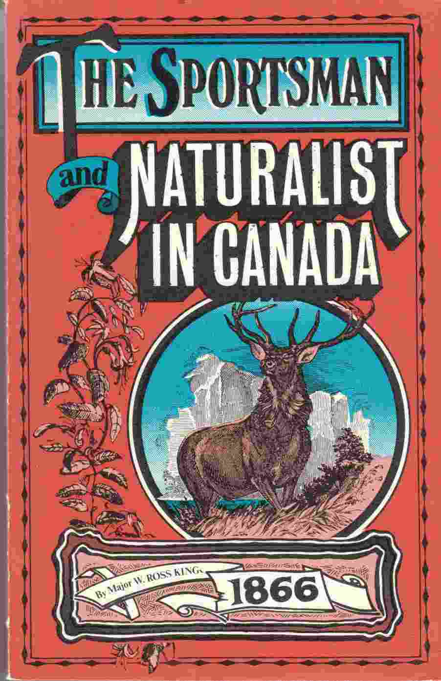 Image for The Sportsman and Naturalist in Canada Or Notes on the Natural History of the Game, Game Birds, and Fish of That Country