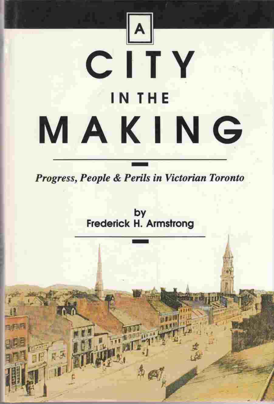 Image for A City in the Making Progress, People & Perils in Victorian Toronto
