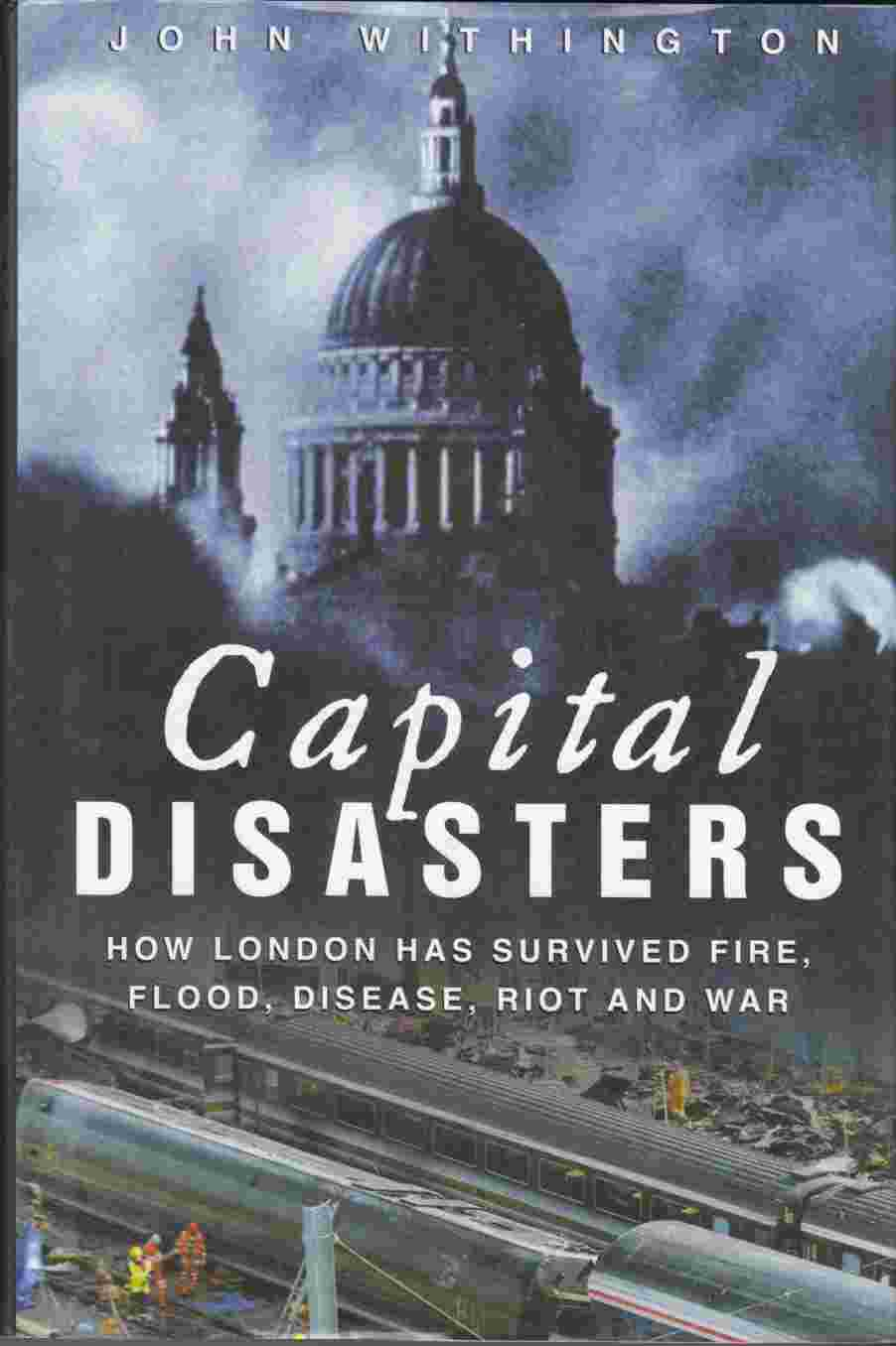 Image for Capital Disasters How London Has Survived Fire, Flood, Disease, Riot and War