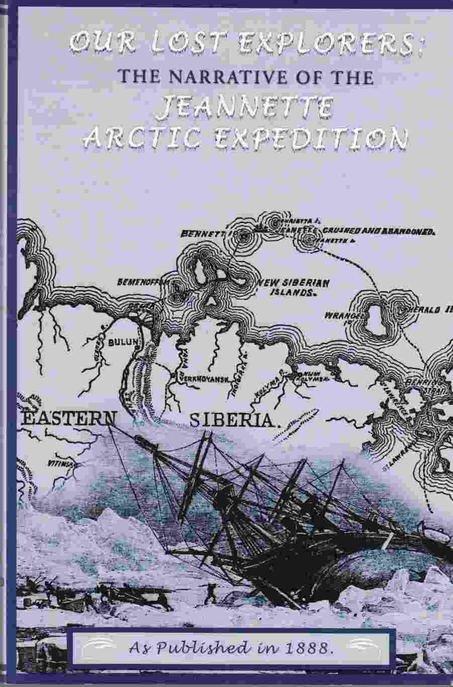 Image for Our Lost Explorers: the Narrative of the Jeanette Arctic Expedition