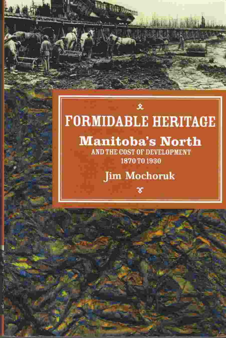 Image for Formidable Heritage Manitoba's North and the Cost of Development 1870 to 1930