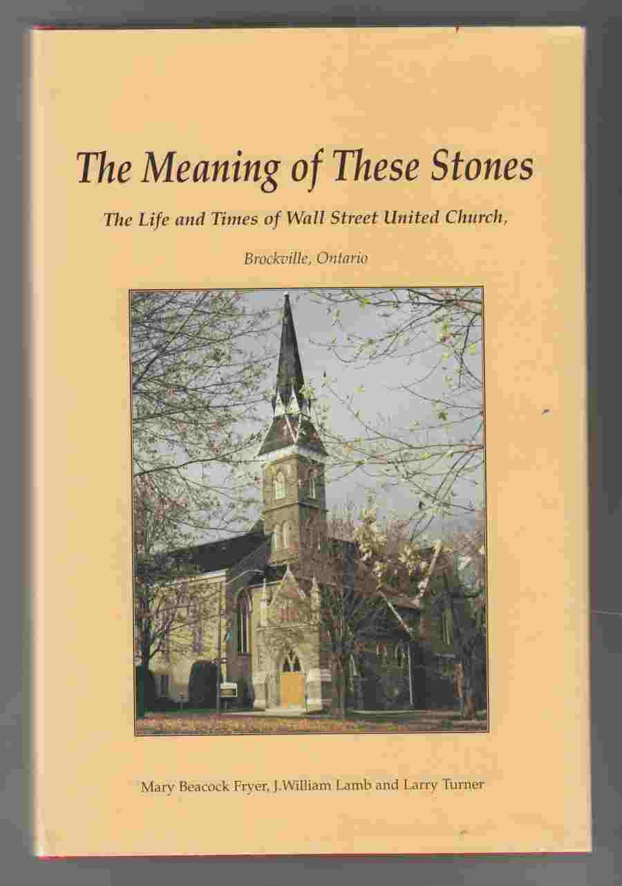Image for The Meaning of These Stones:  The Life and Times of Wall Street United Church, Brockville, Ontario